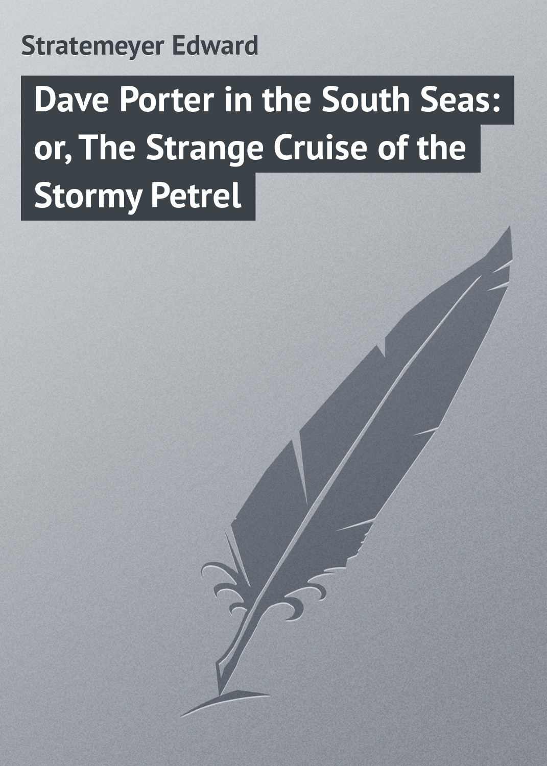 Stratemeyer Edward Dave Porter in the South Seas: or, The Strange Cruise of the Stormy Petrel