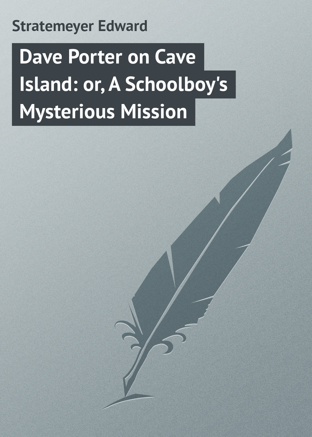 Stratemeyer Edward Dave Porter on Cave Island: or, A Schoolboy's Mysterious Mission stratemeyer edward dave porter and the runaways or last days at oak hall