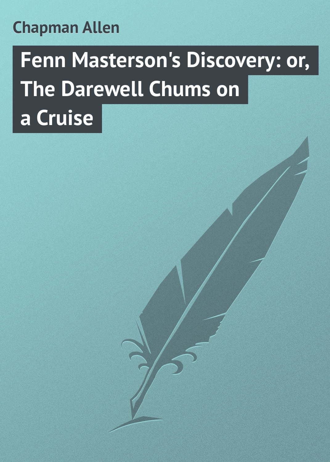 Chapman Allen Fenn Masterson's Discovery: or, The Darewell Chums on a Cruise chapman allen the radio boys at ocean point or the message that saved the ship