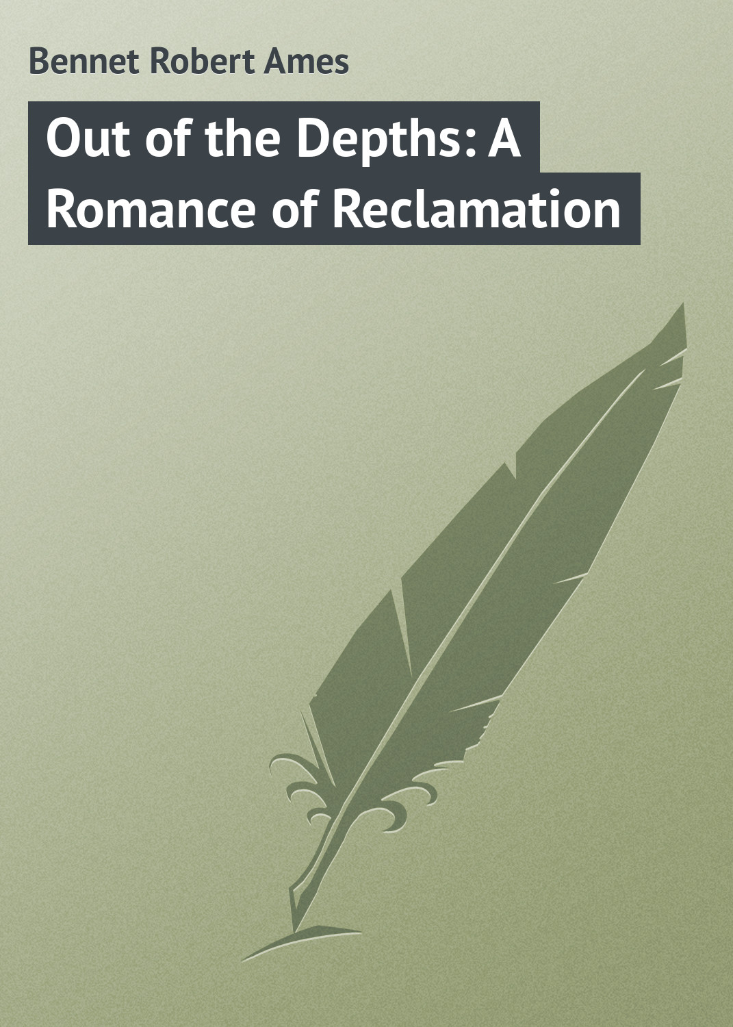 цена Bennet Robert Ames Out of the Depths: A Romance of Reclamation