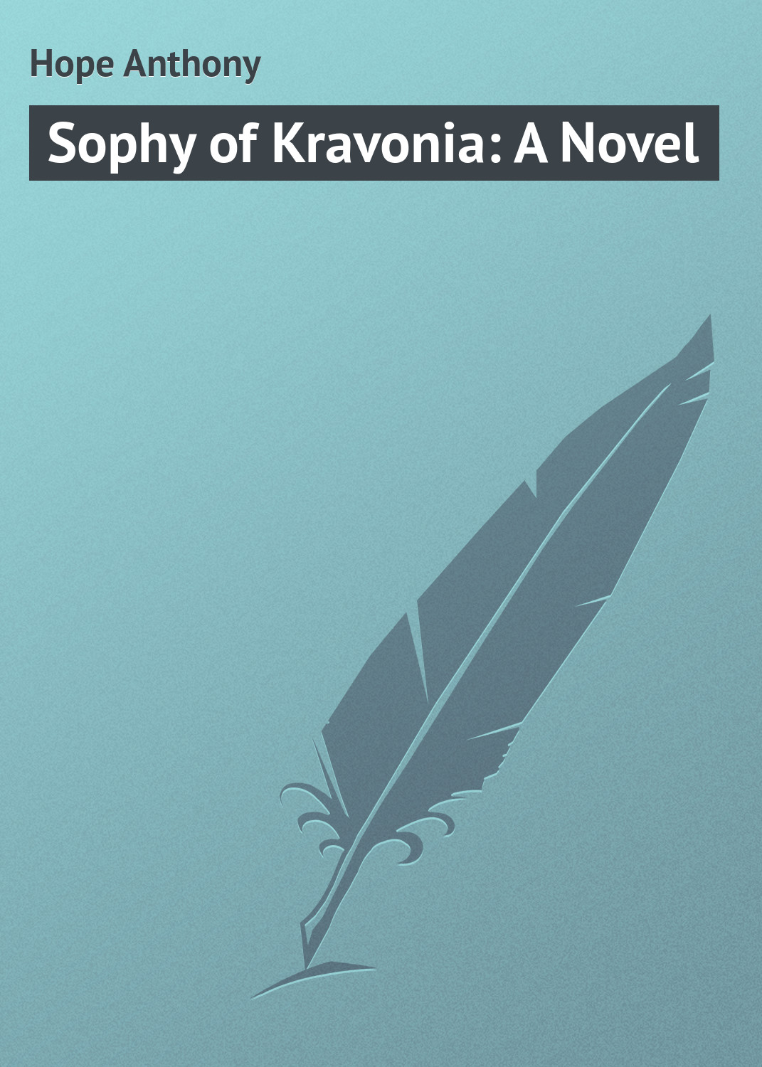 Hope Anthony Sophy of Kravonia: A Novel hope anthony prisoner of zenda