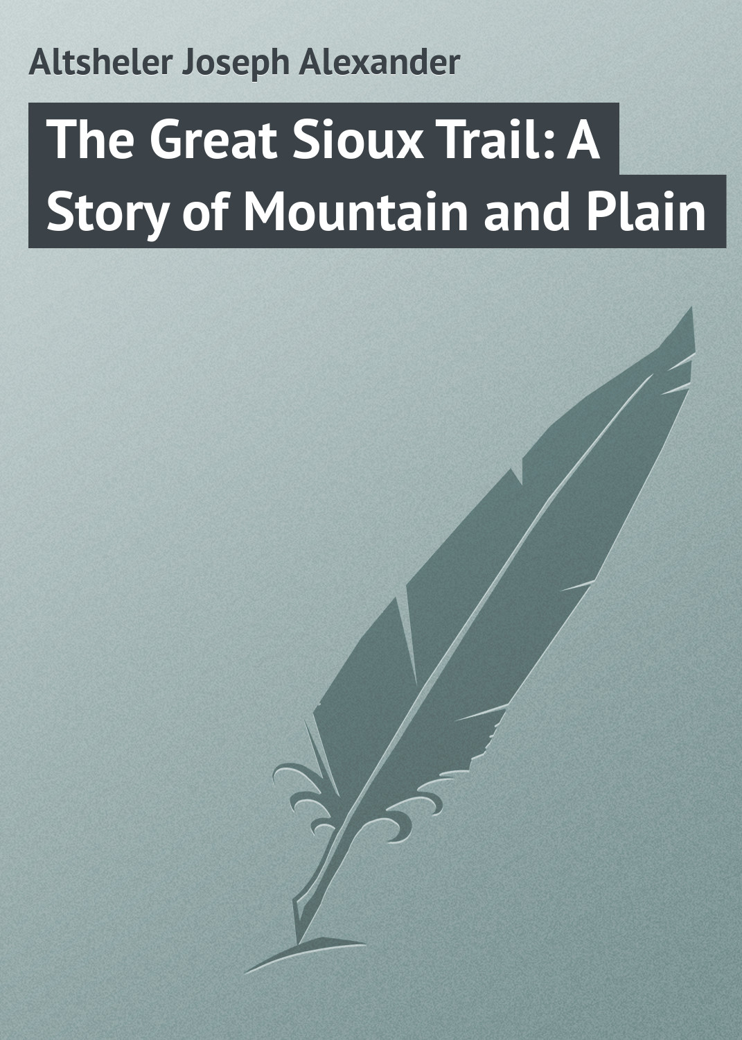 Altsheler Joseph Alexander The Great Sioux Trail: A Story of Mountain and Plain alexander the great