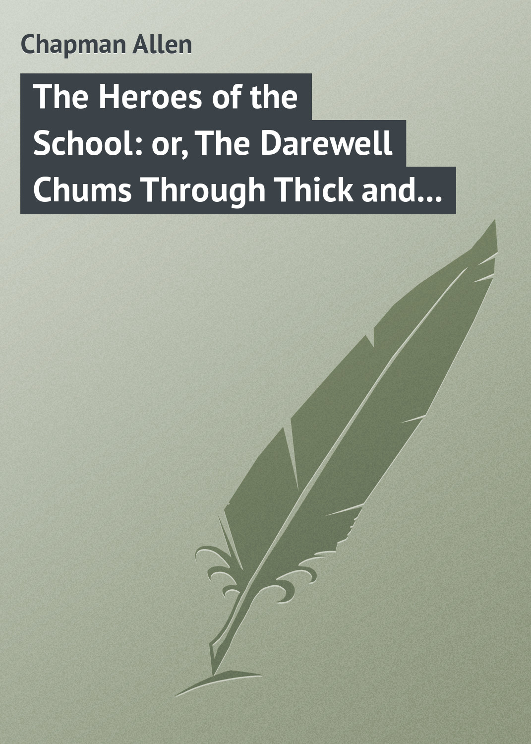 Chapman Allen The Heroes of the School: or, The Darewell Chums Through Thick and Thin allen quincy the outdoor chums in the big woods or rival hunters of lumber run