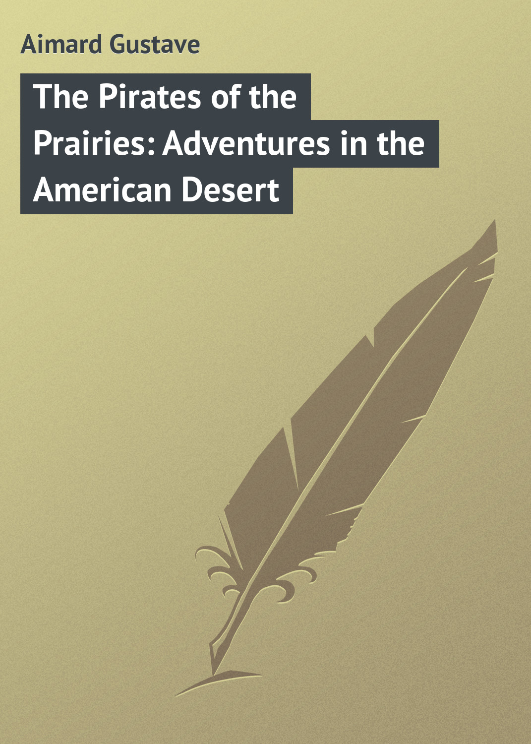 Gustave Aimard The Pirates of the Prairies: Adventures in the American Desert