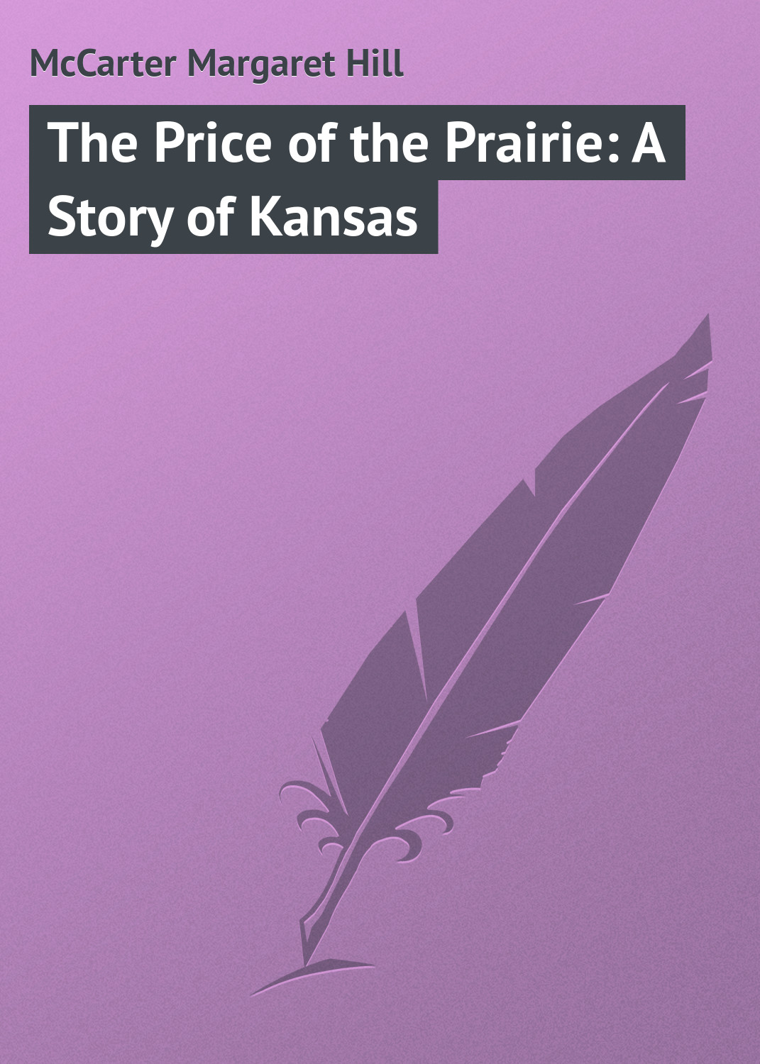 McCarter Margaret Hill The Price of the Prairie: A Story of Kansas graham margaret collier stories of the foot hills
