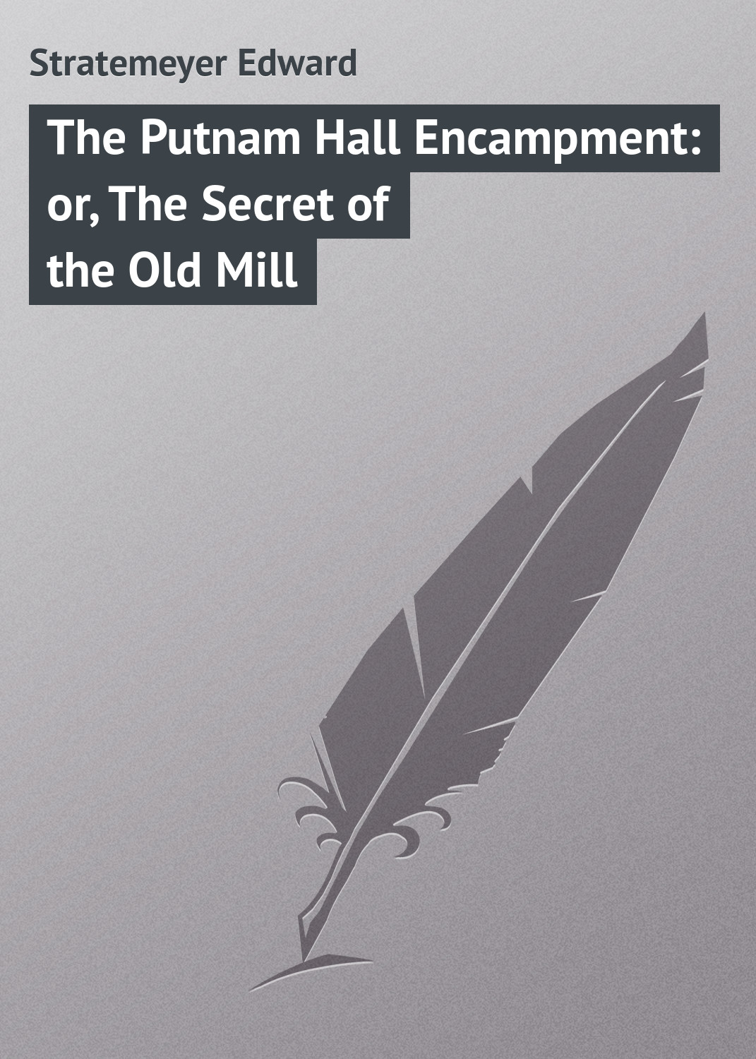 Stratemeyer Edward The Putnam Hall Encampment: or, The Secret of the Old Mill stratemeyer edward dave porter and the runaways or last days at oak hall