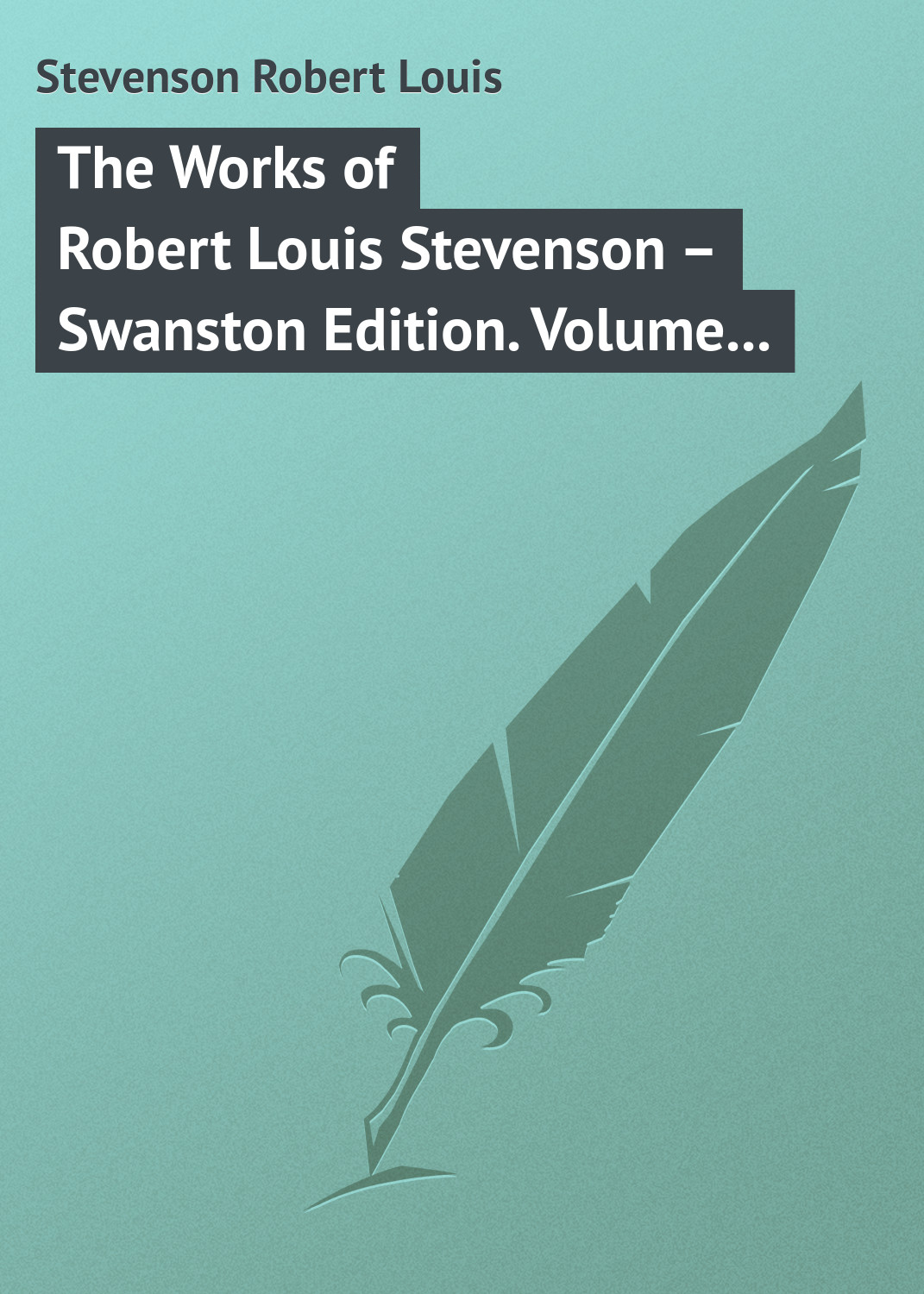 цена на Роберт Льюис Стивенсон The Works of Robert Louis Stevenson – Swanston Edition. Volume 5