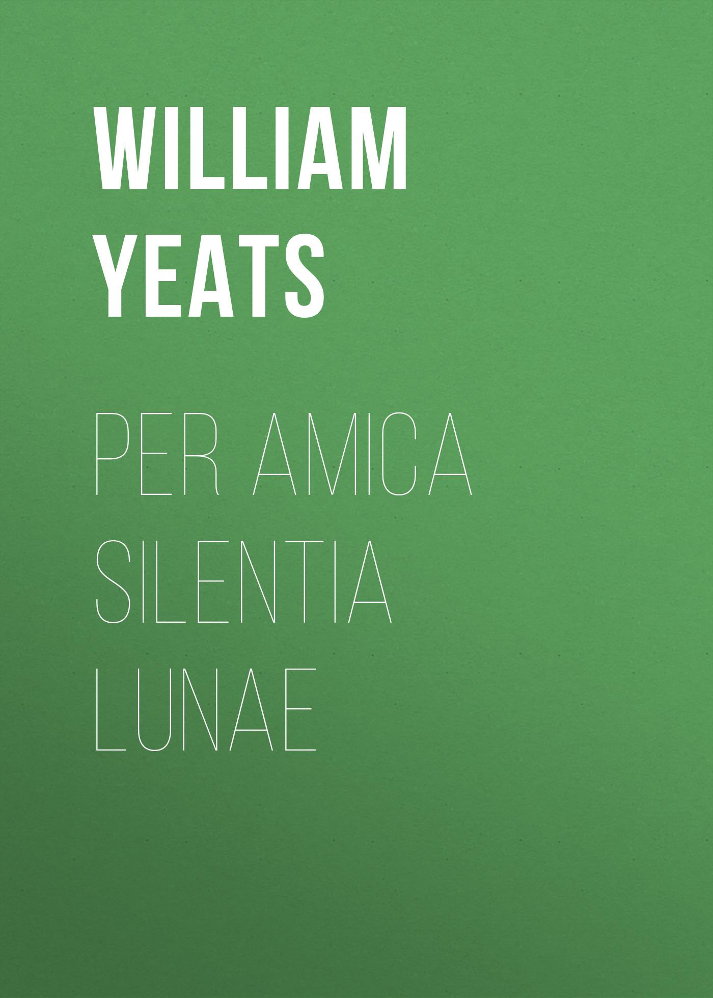 William Butler Yeats Per Amica Silentia Lunae цены