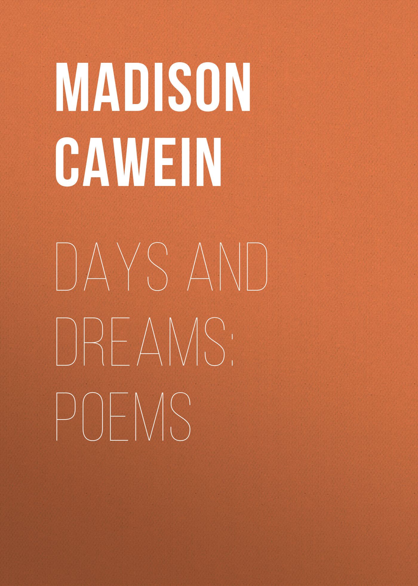 Cawein Madison Julius Days and Dreams: Poems