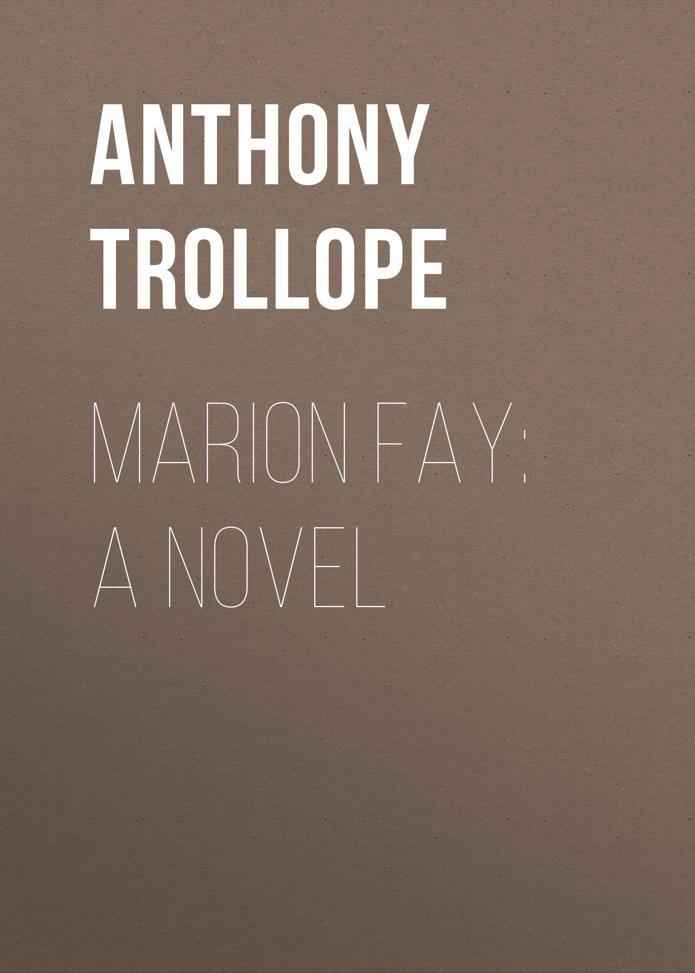 Trollope Anthony Marion Fay: A Novel цены онлайн
