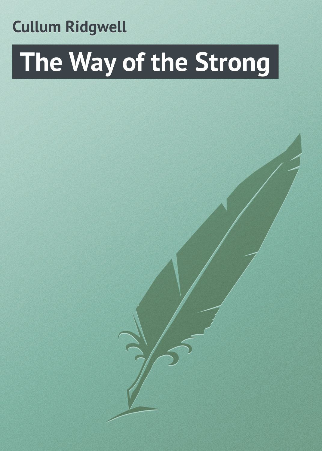 Cullum Ridgwell The Way of the Strong cullum ridgwell in the brooding wild