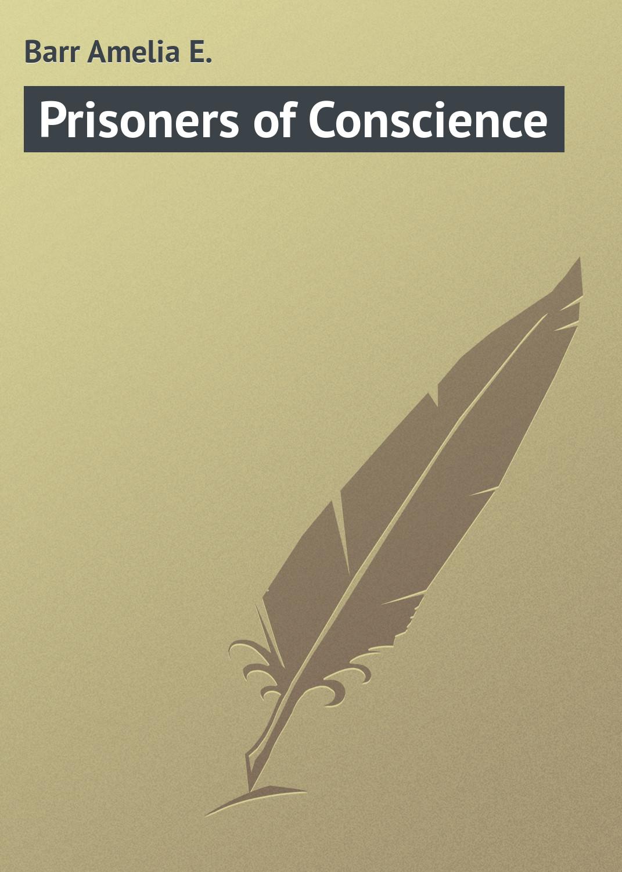 Barr Amelia E. Prisoners of Conscience barr amelia e the maid of maiden lane
