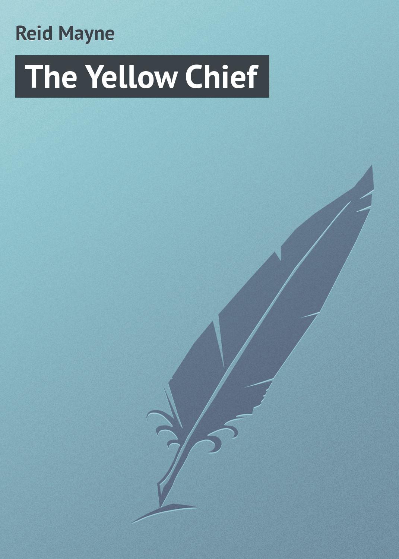 лучшая цена Майн Рид The Yellow Chief