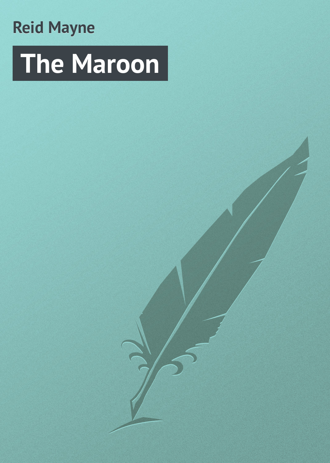 Майн Рид The Maroon майн рид no quarter