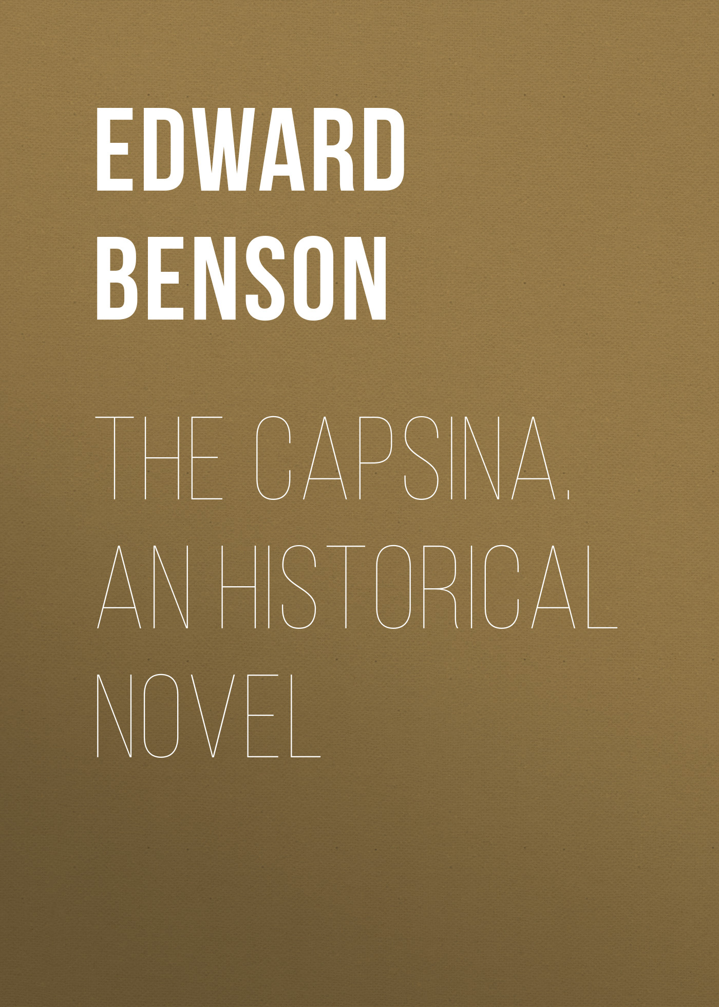 Benson Edward Frederic The Capsina. An Historical Novel