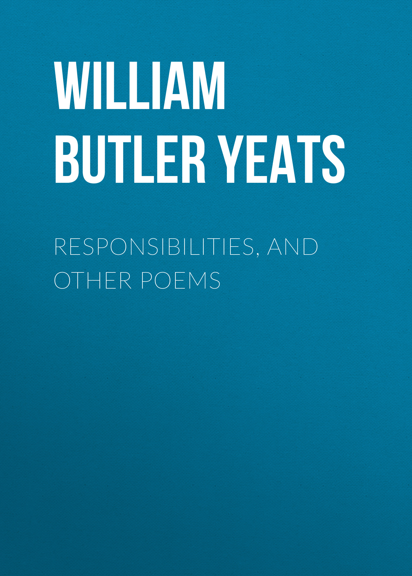 William Butler Yeats Responsibilities, and other poems waste land and other poems