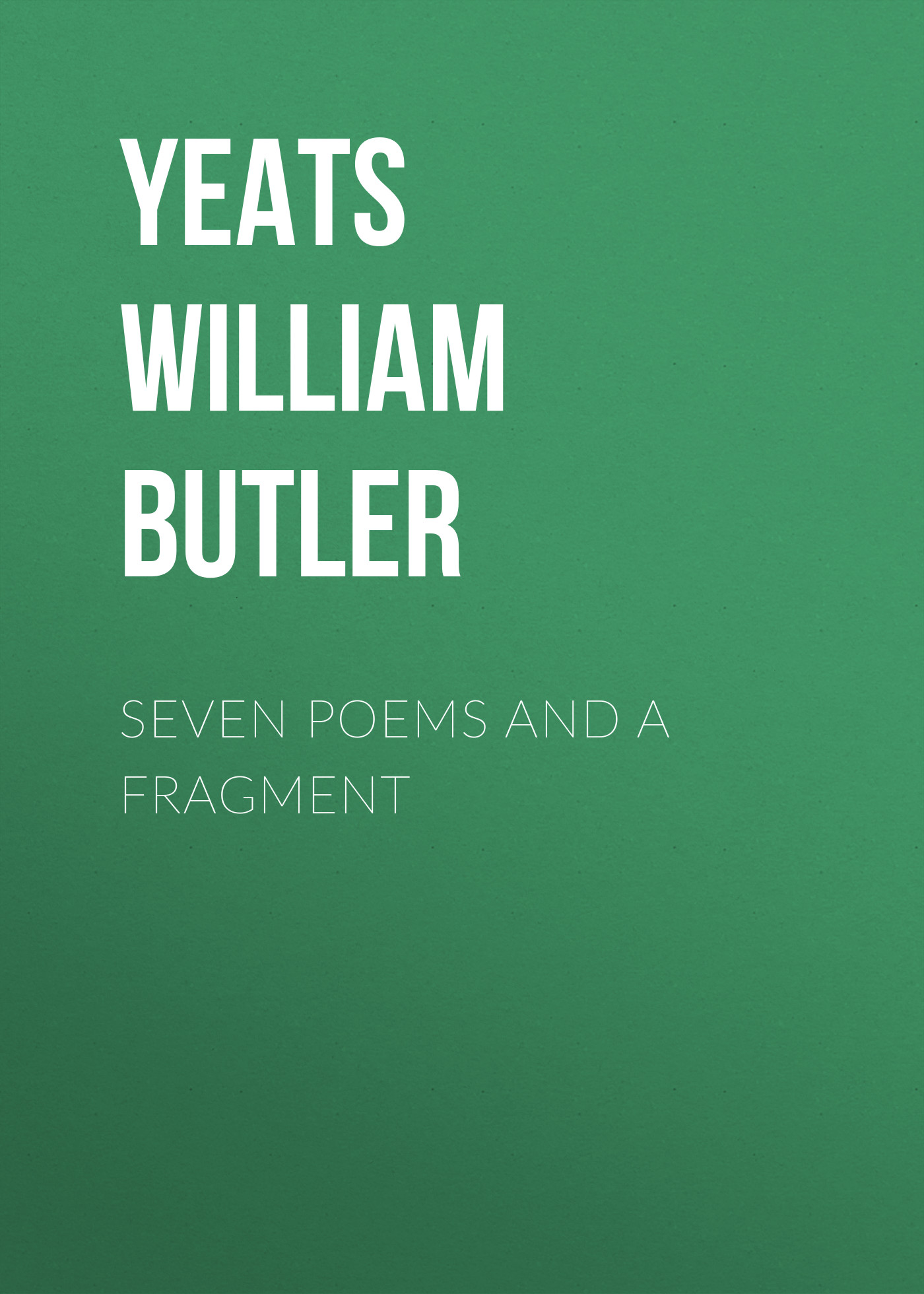 William Butler Yeats Seven Poems and a Fragment