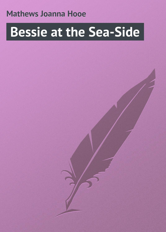 купить Mathews Joanna Hooe Bessie at the Sea-Side