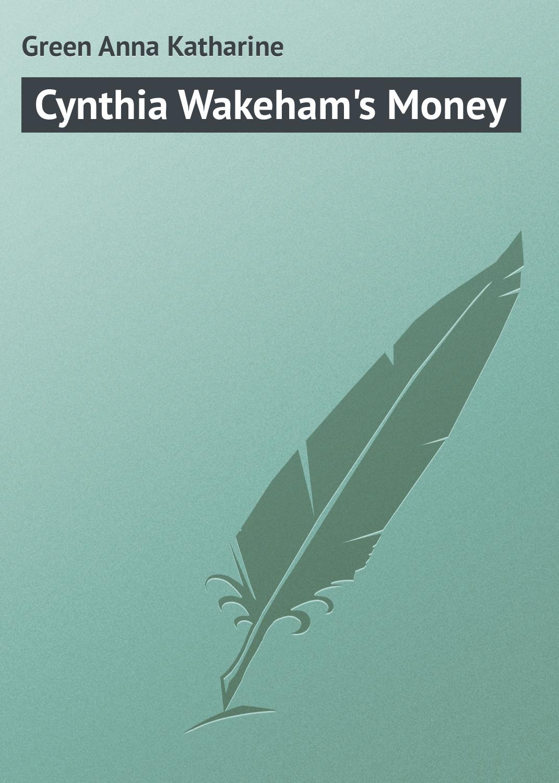 Green Anna Katharine Cynthia Wakeham's Money цены онлайн