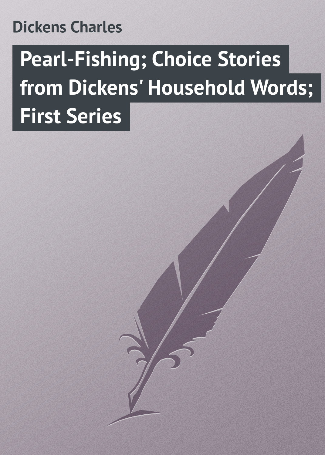Чарльз Диккенс Pearl-Fishing; Choice Stories from Dickens' Household Words; First Series very first words