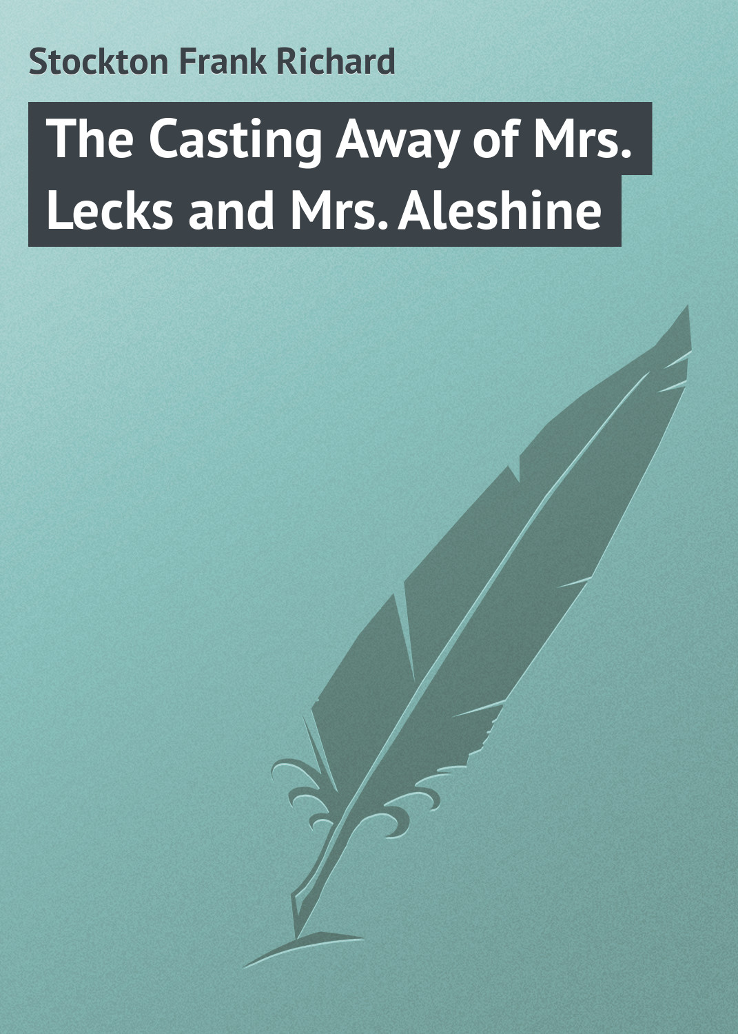 Stockton Frank Richard The Casting Away of Mrs. Lecks and Mrs. Aleshine цена