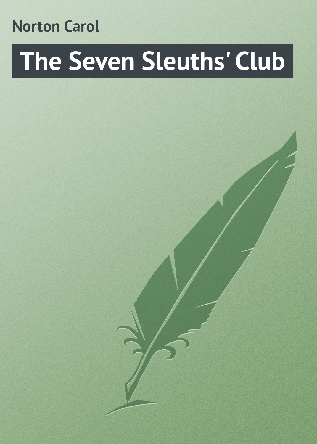 Norton Carol The Seven Sleuths' Club бауман нико сила фокуса внимания метафизический закон успеха 3 е издание
