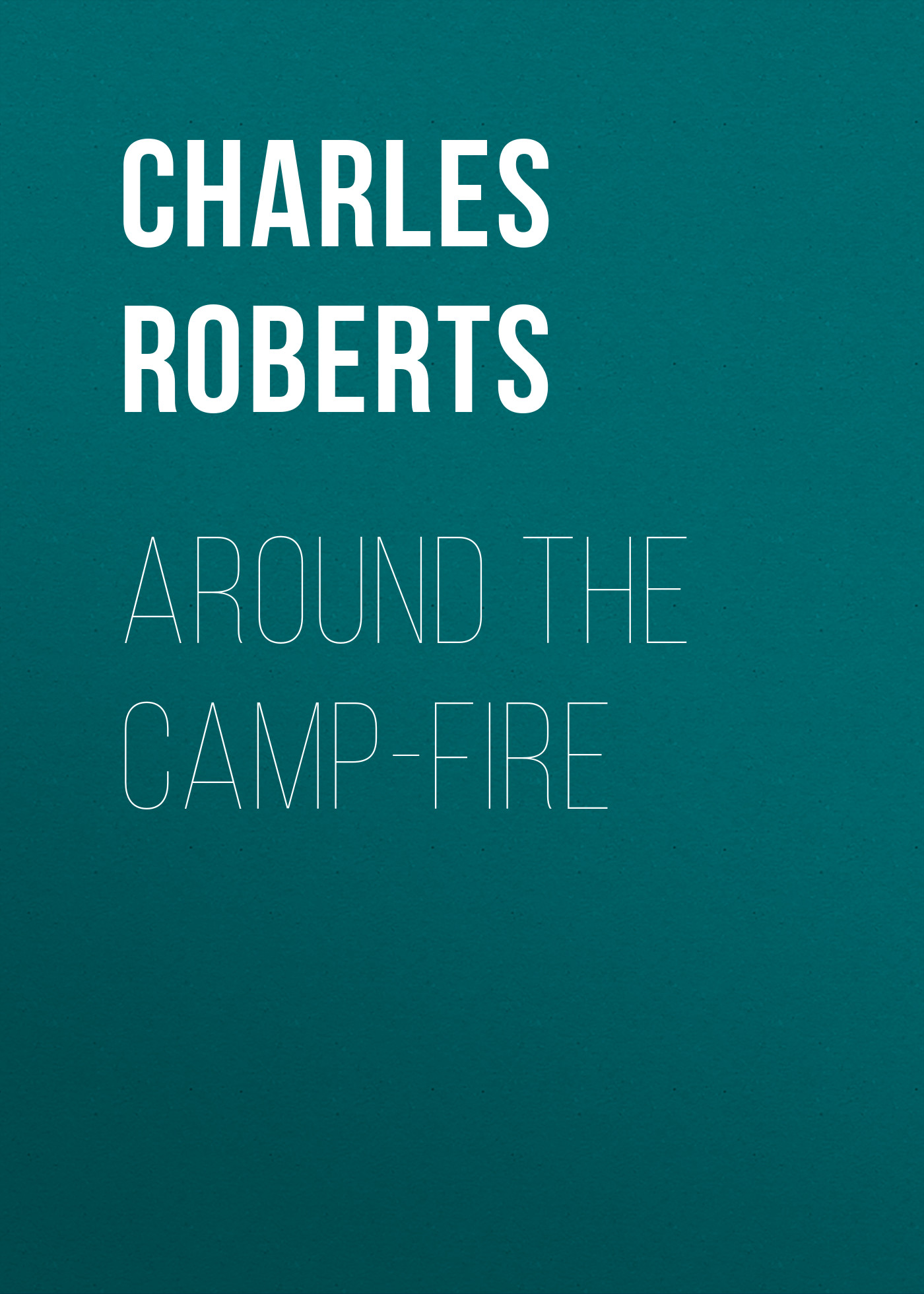 Roberts Charles G. D. Around the Camp-fire camp safety steel d 3 lock