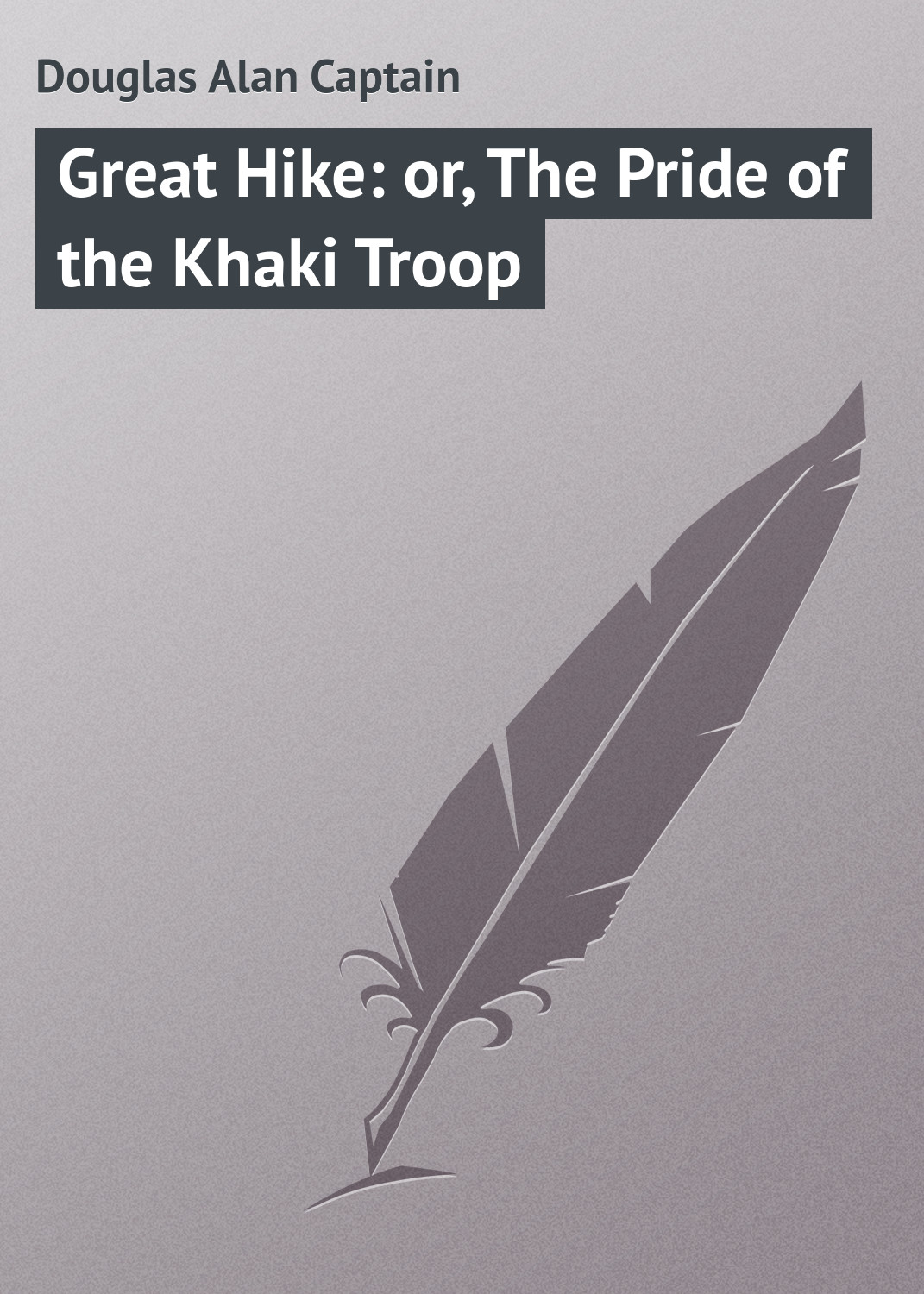 Douglas Alan Captain Great Hike: or, The Pride of the Khaki Troop the captain