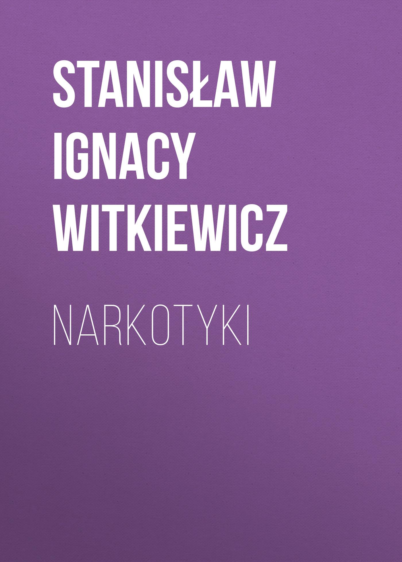Stanisław Ignacy Witkiewicz Narkotyki ewa waliczek handel i jego rozkwit po roku 1989