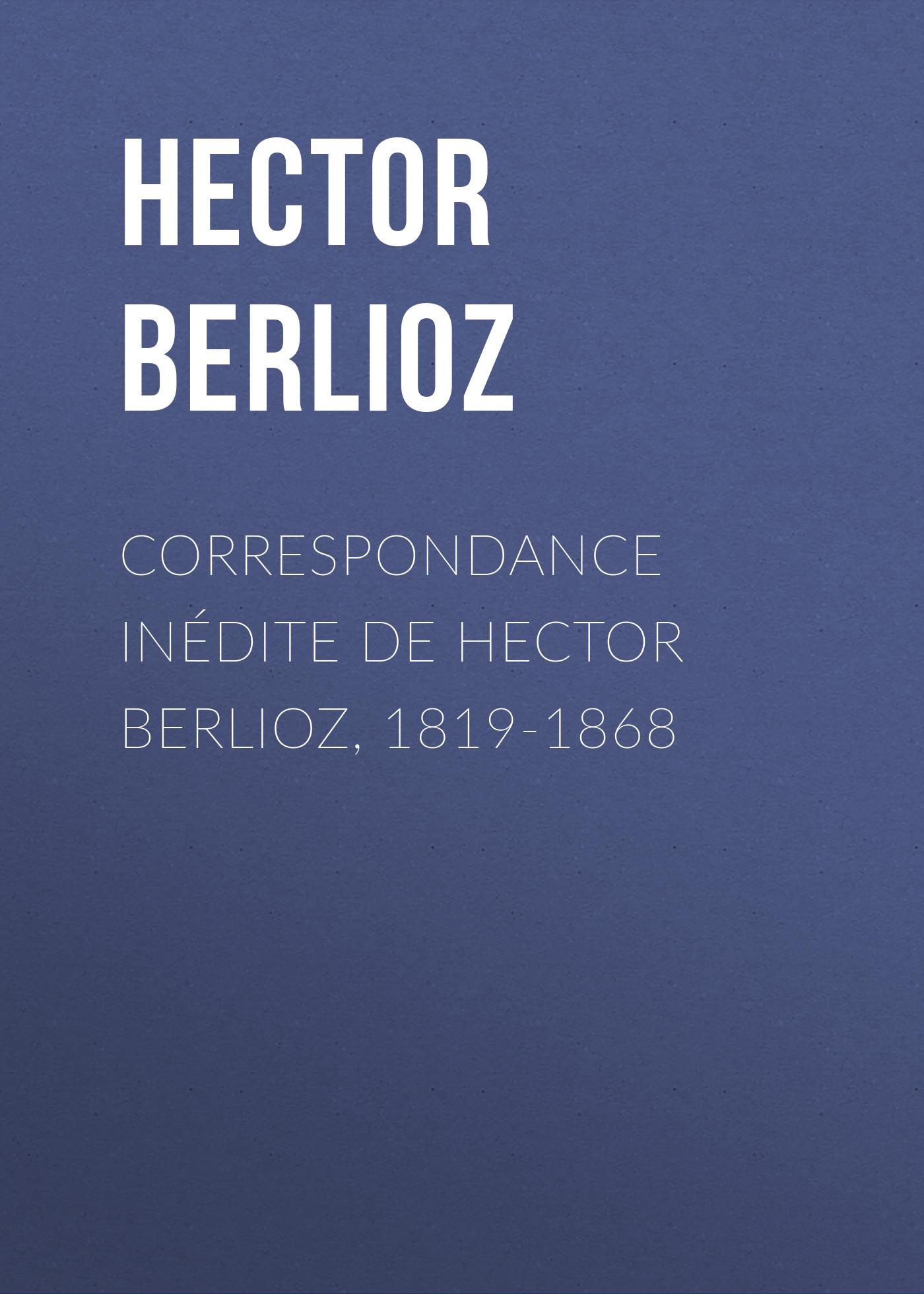 Hector Berlioz Correspondance inédite de Hector Berlioz, 1819-1868 happy hector page 4