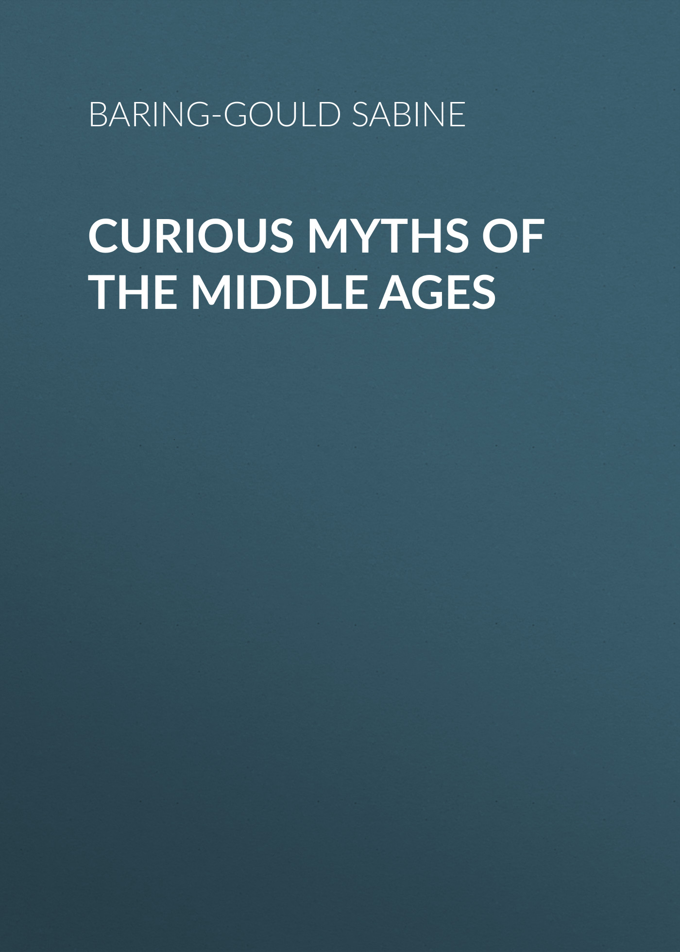 Baring-Gould Sabine Curious Myths of the Middle Ages baring gould sabine a book of the pyrenees