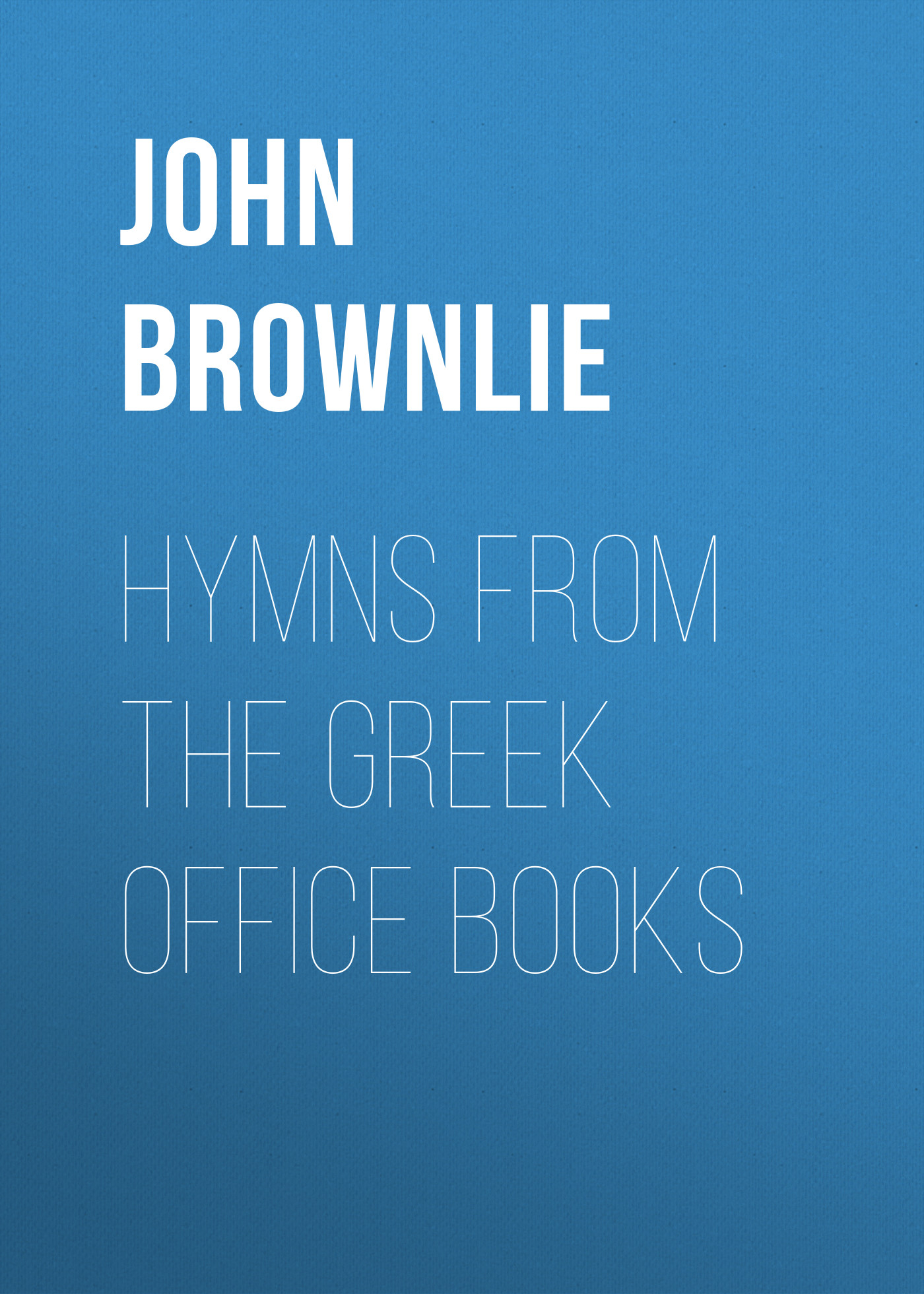 John Brownlie Hymns from the Greek Office Books матрас micuna 140 70 pack 1 units ch 815 пружинный