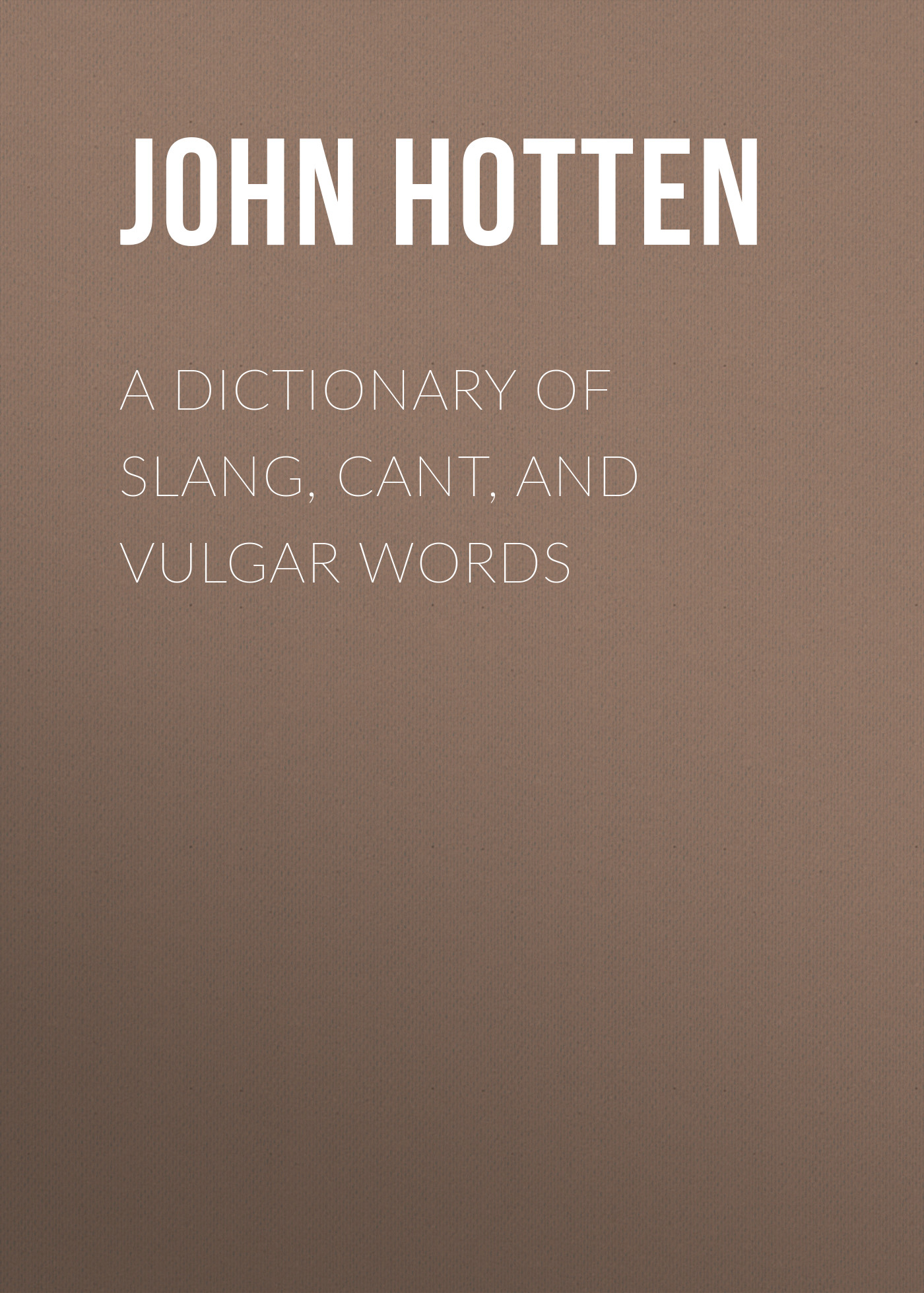 Hotten John Camden A Dictionary of Slang, Cant, and Vulgar Words