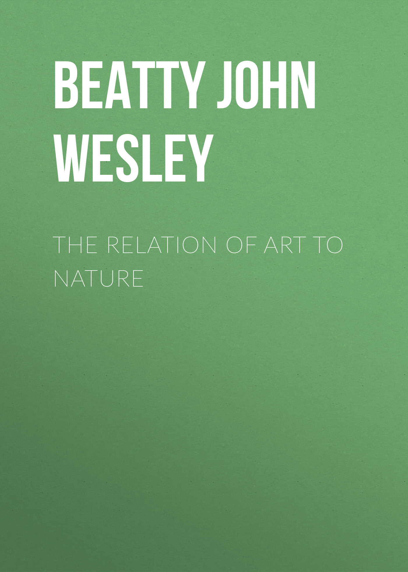 Beatty John Wesley The Relation of Art to Nature richard beatty h 175 high impact cover letters