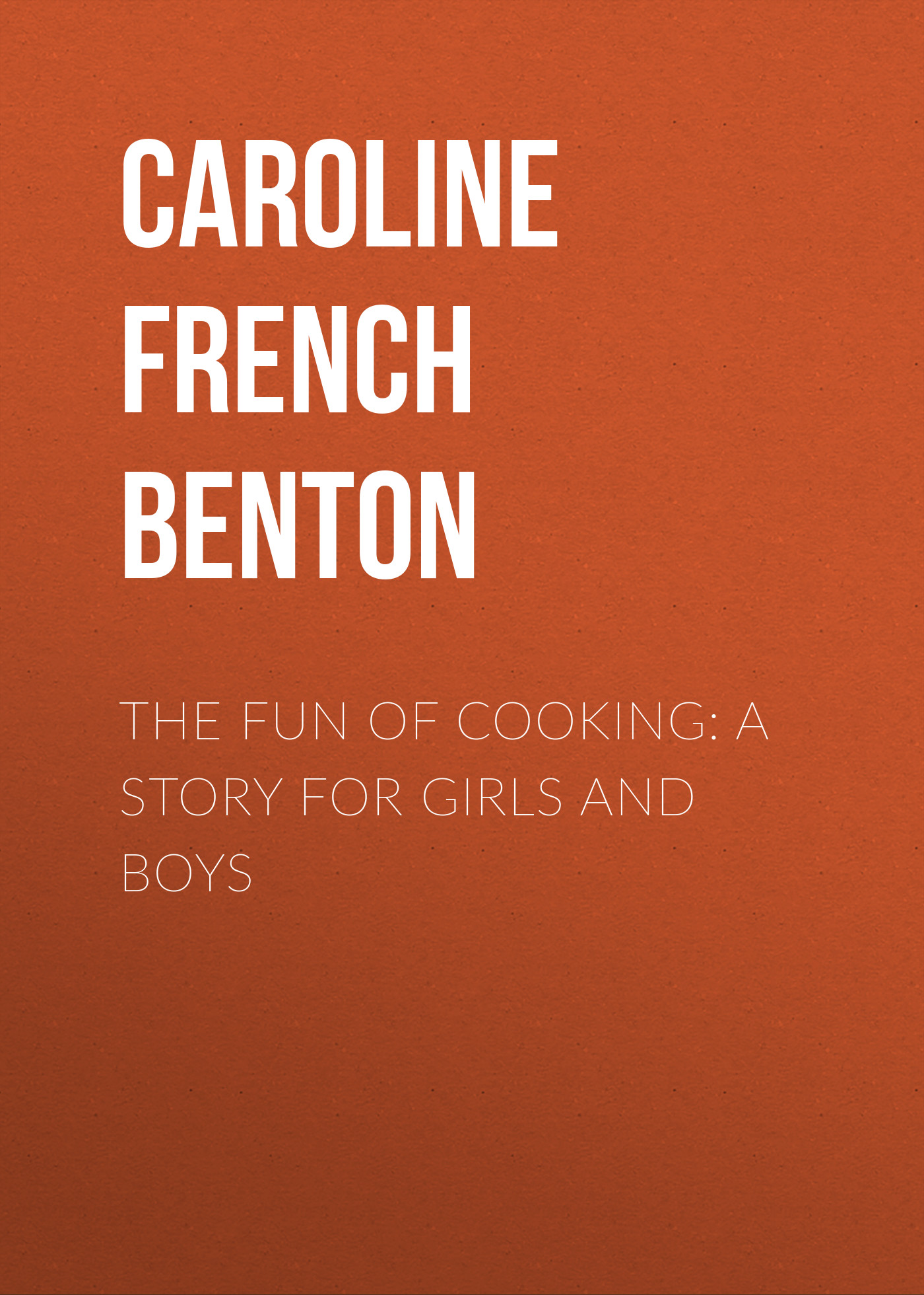 Caroline French Benton The Fun of Cooking: A Story for Girls and Boys весна кукла христина 2 в303 0