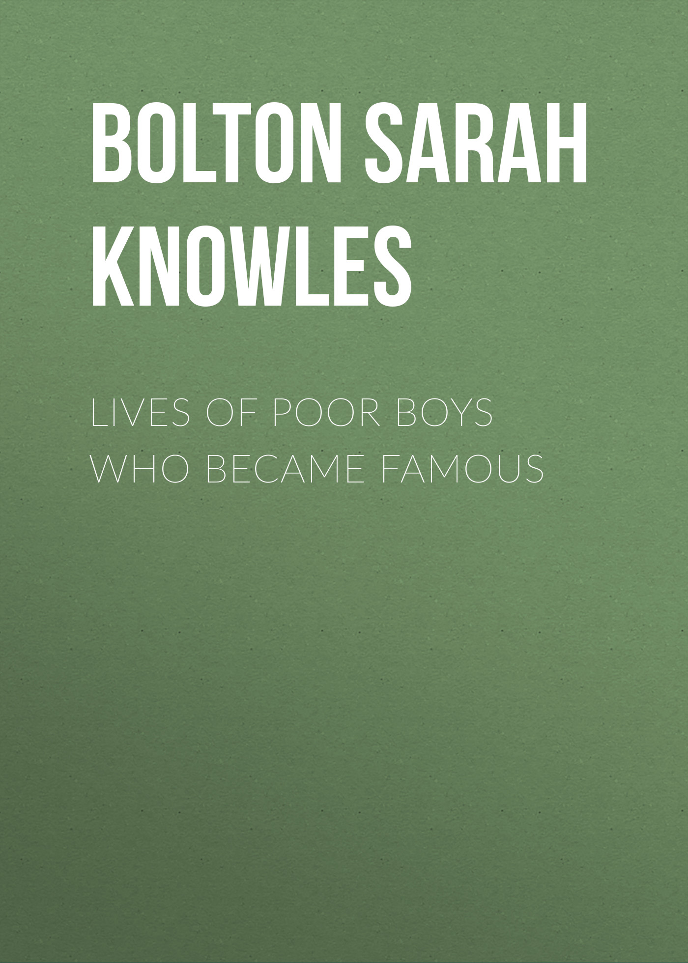 Bolton Sarah Knowles Lives of Poor Boys Who Became Famous bolton sarah knowles famous european artists