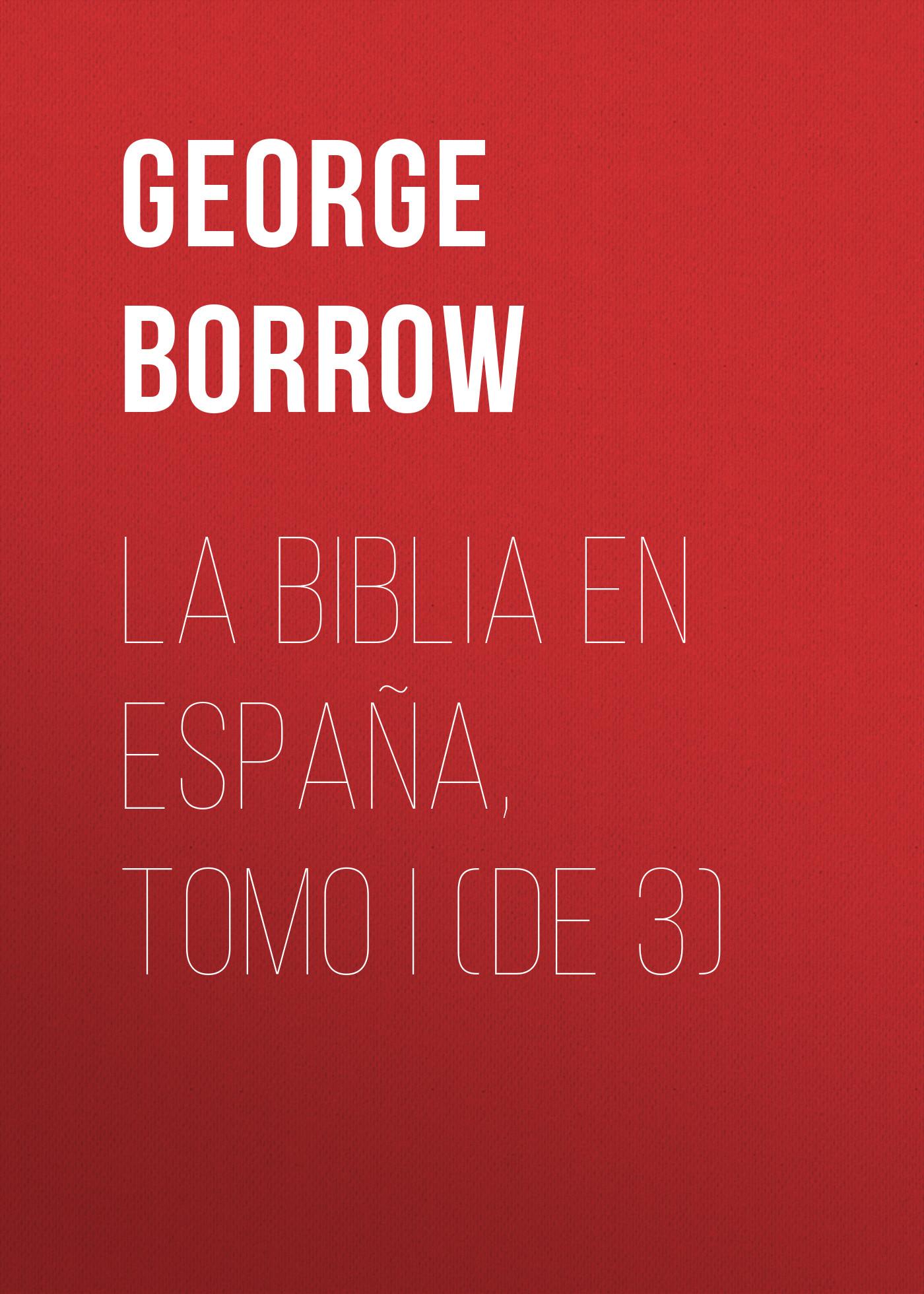 Borrow George La Biblia en España, Tomo I (de 3)