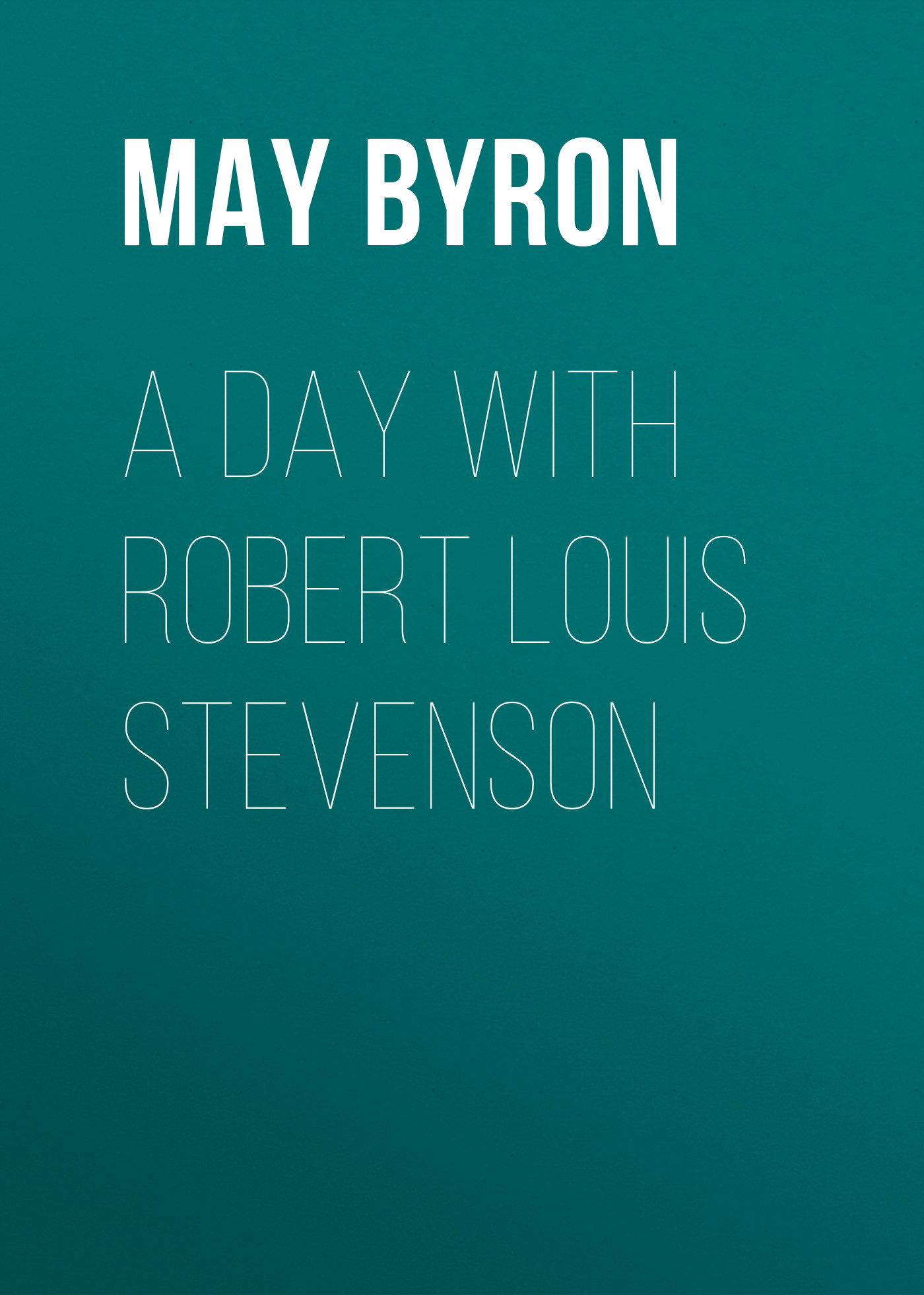 лучшая цена Byron May Clarissa Gillington A Day with Robert Louis Stevenson
