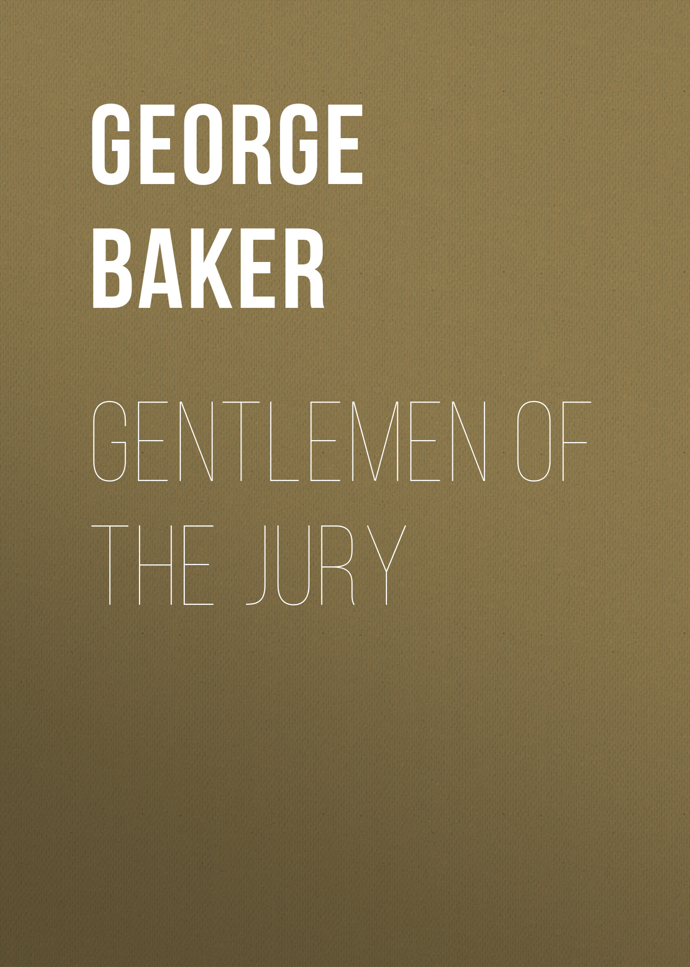 Baker George Melville Gentlemen of the Jury the artful baker