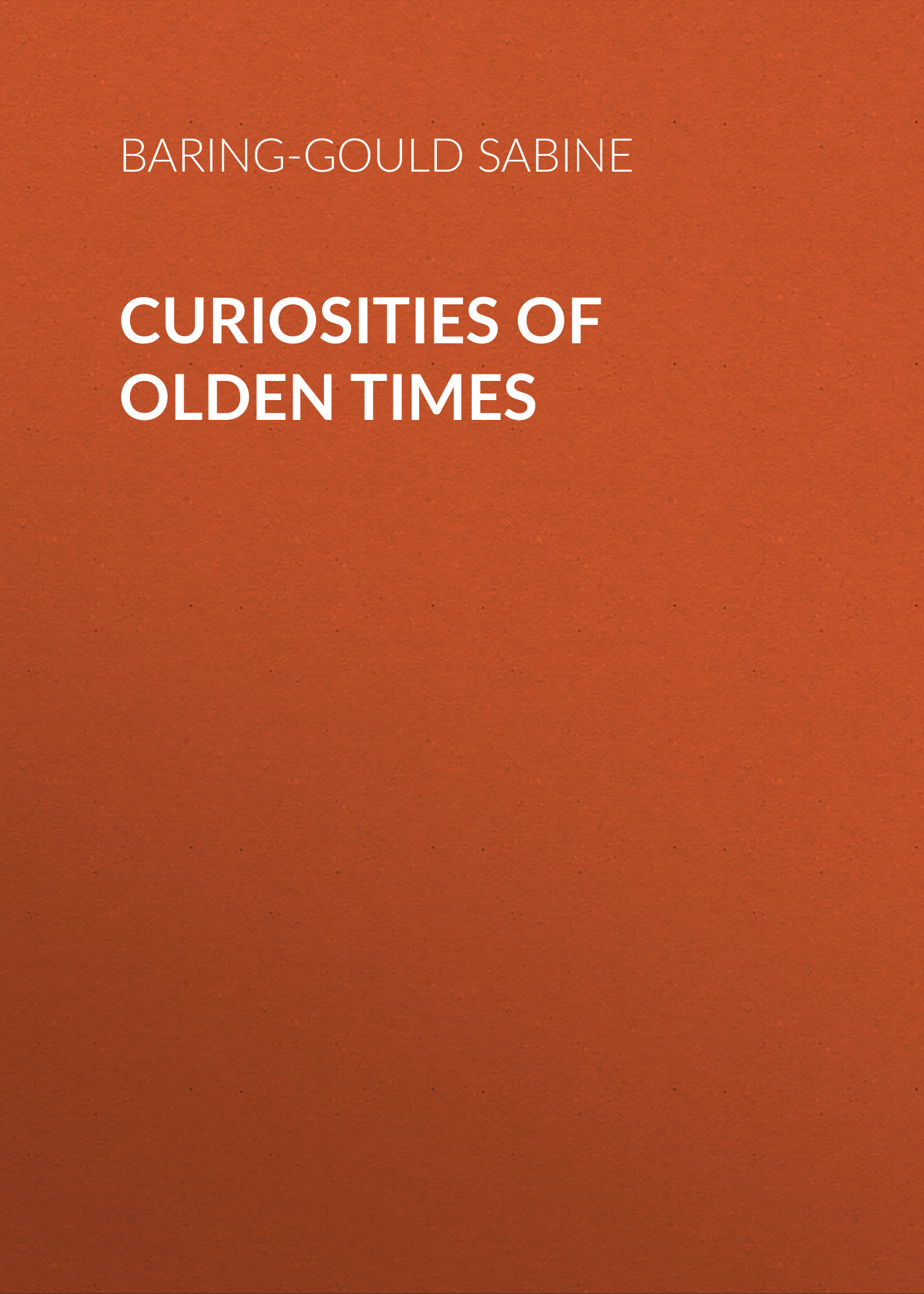 Baring-Gould Sabine Curiosities of Olden Times