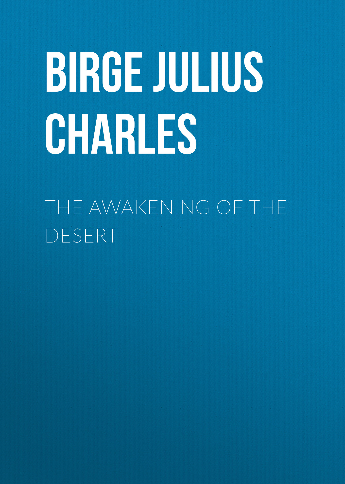 Birge Julius Charles The Awakening of the Desert kathleen creighton the awakening of dr brown