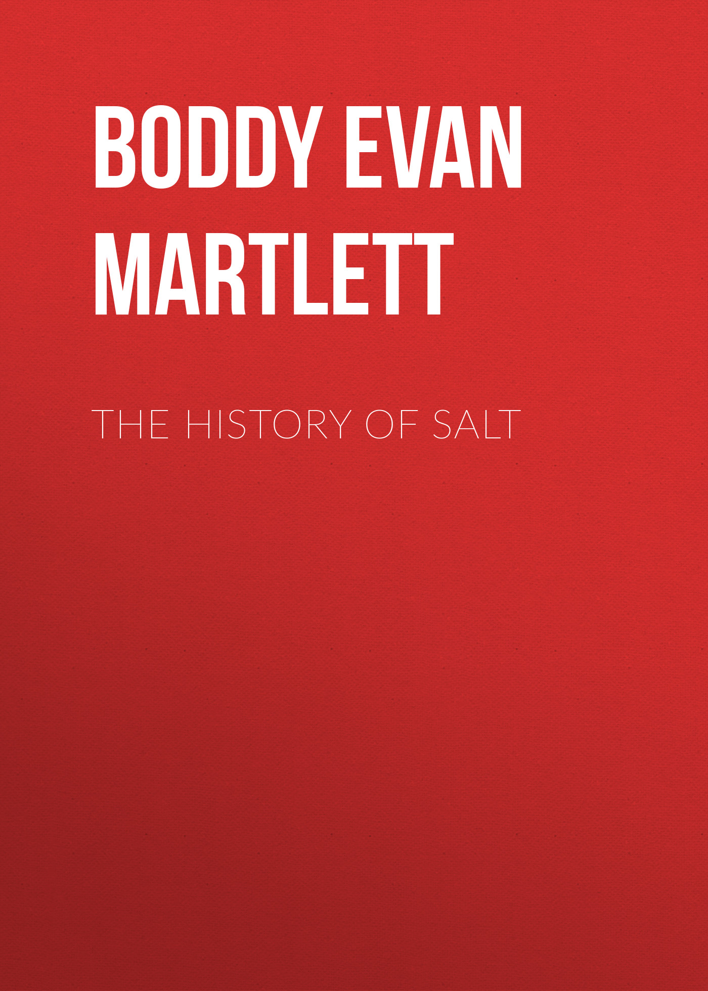 Boddy Evan Martlett The History of Salt эван паркер electro acoustic ensemble evan parker electro acoustic ensemble the eleventh hour