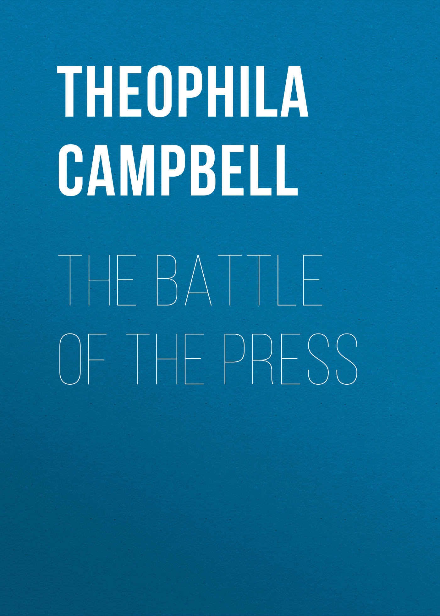 Campbell Theophila Carlile The Battle of The Press