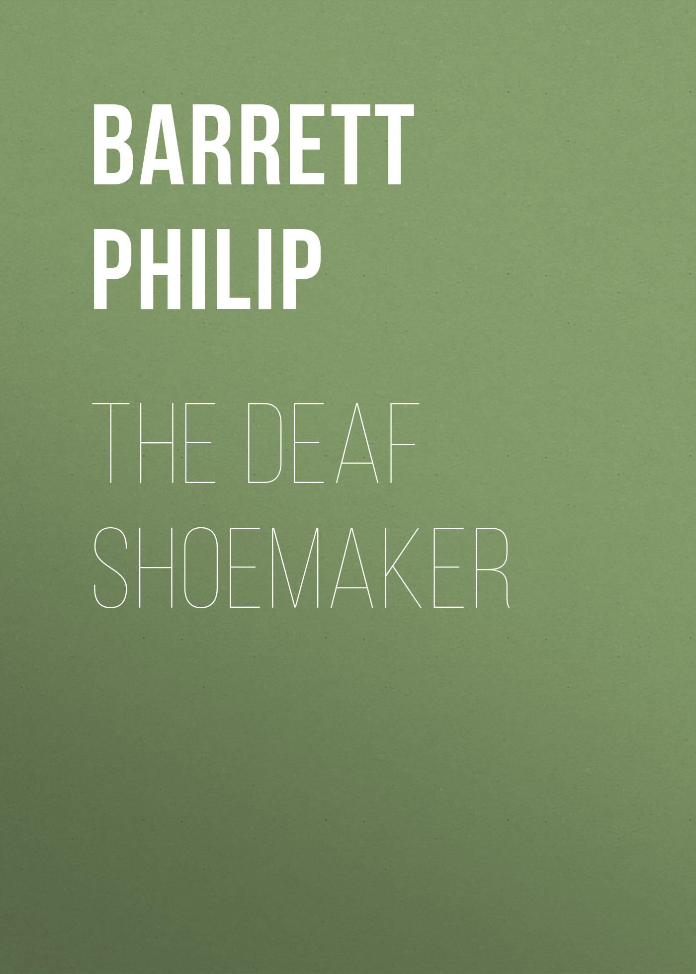 Barrett Philip The Deaf Shoemaker barrett philip the deaf shoemaker