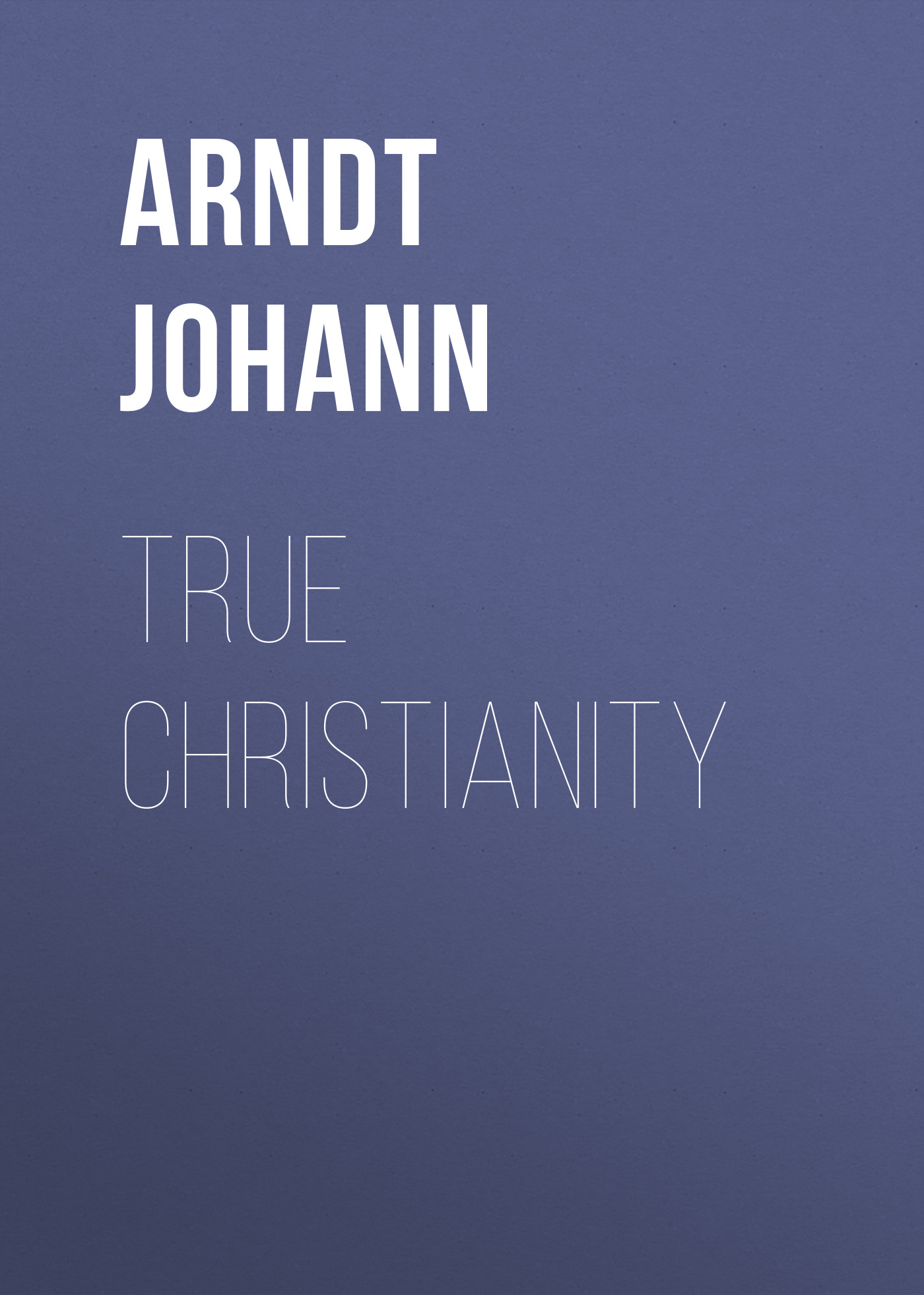 Arndt Johann True Christianity цена и фото