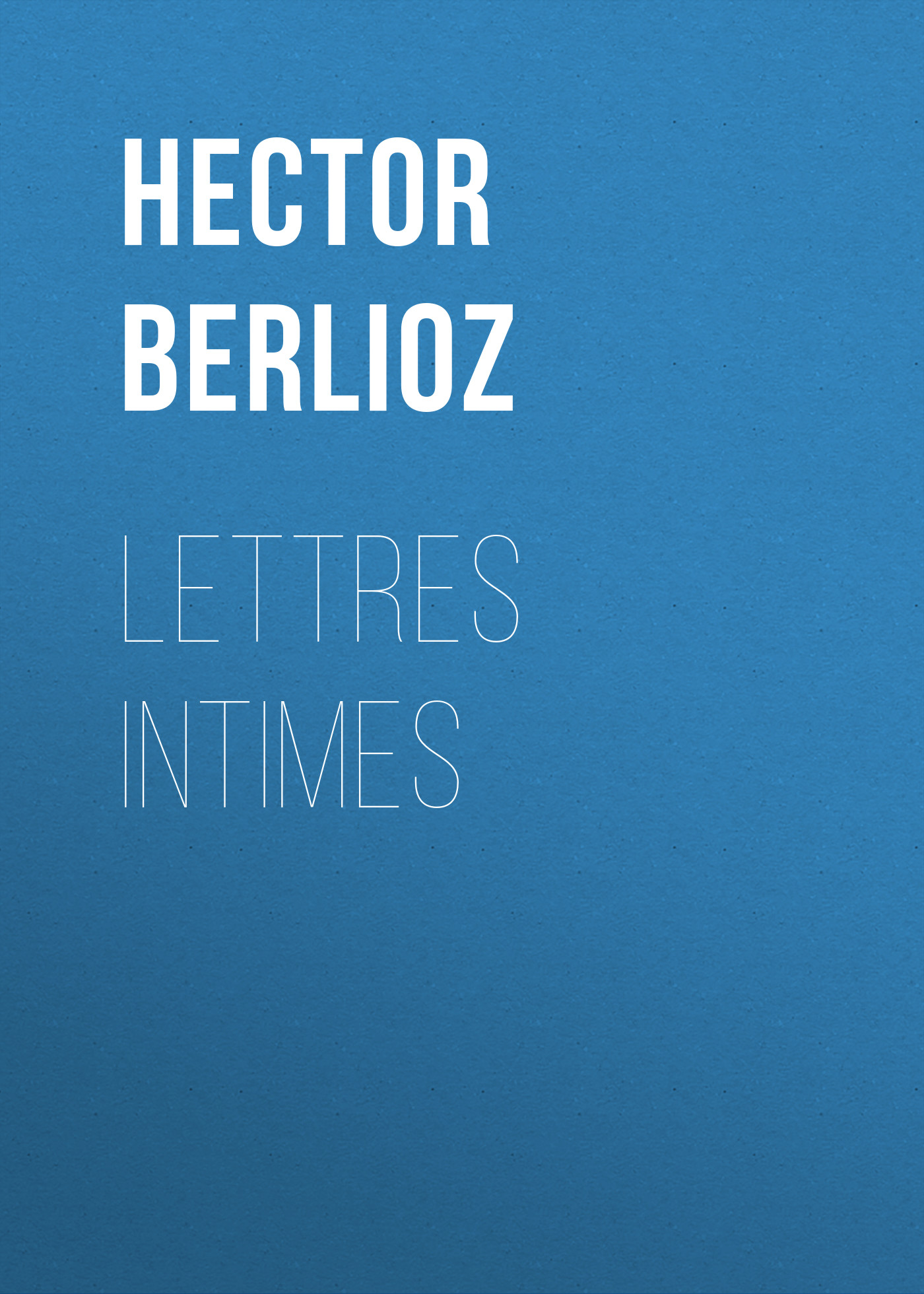 Hector Berlioz Lettres intimes штора для ванной lemark black lounge c2018t042