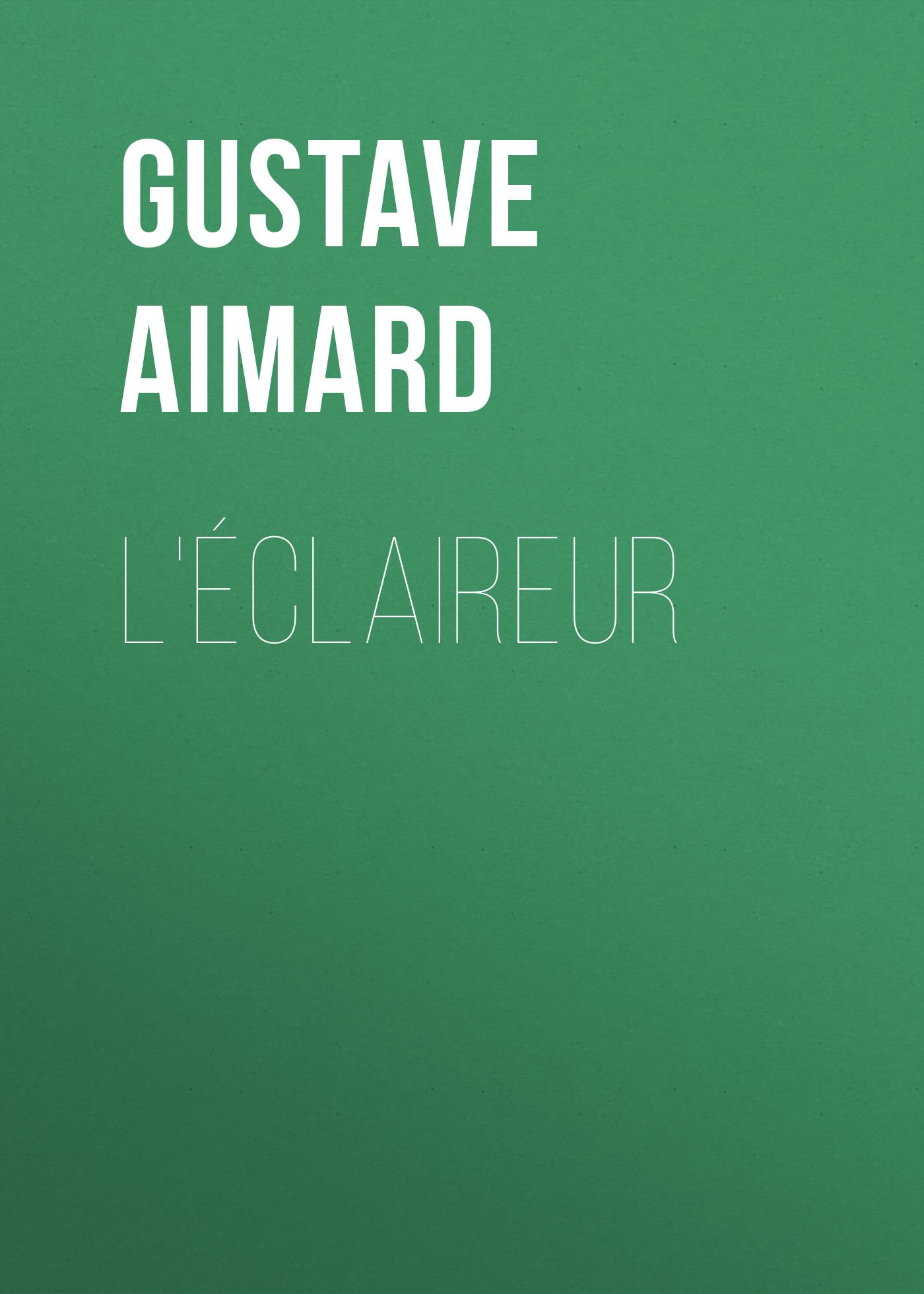 Gustave Aimard L'éclaireur