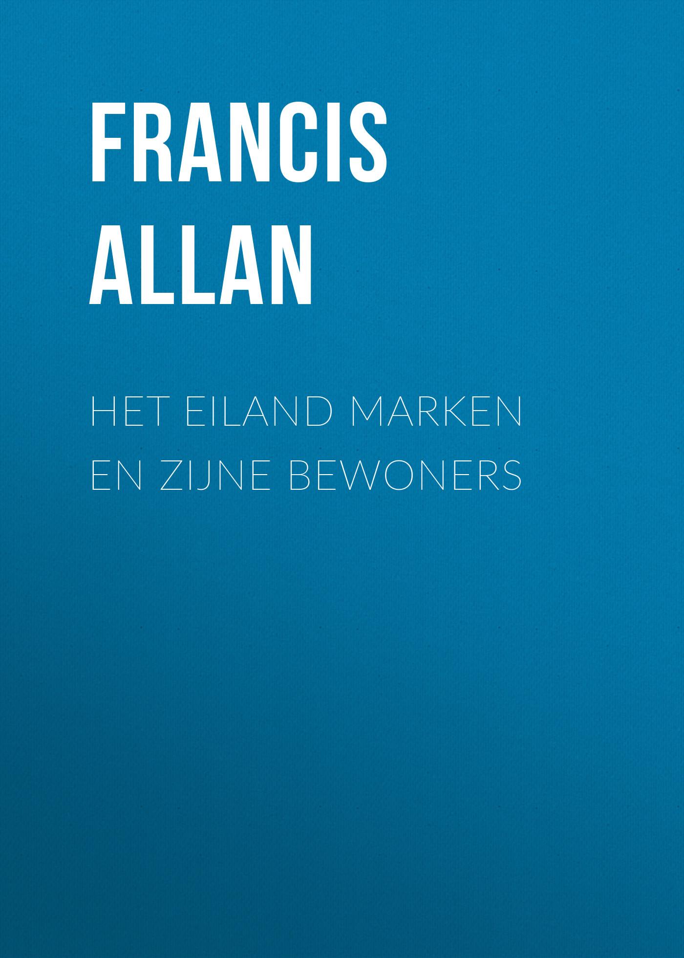 Allan Francis Het Eiland Marken en Zijne Bewoners allan francis het eiland vlieland en zijne bewoners