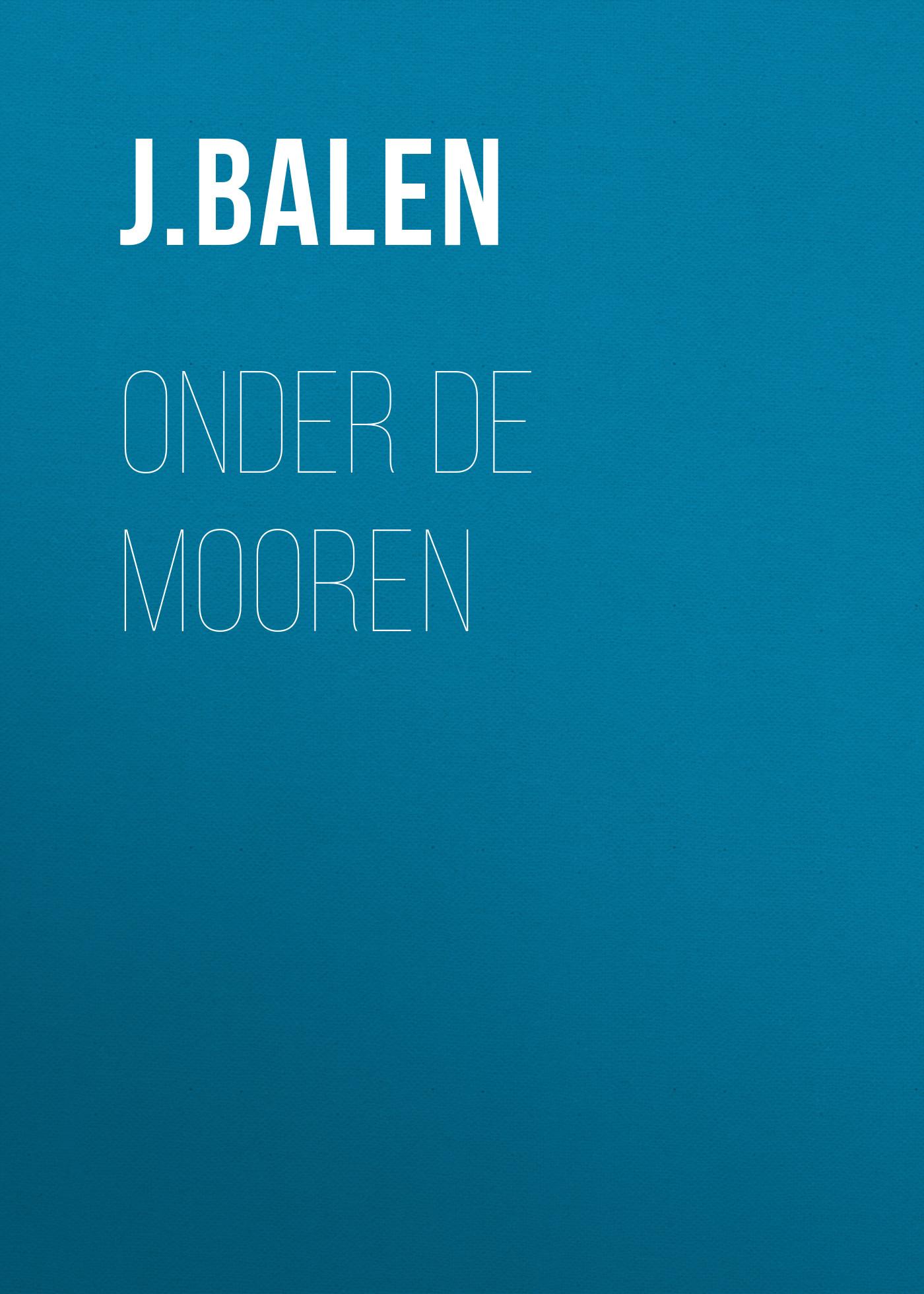J. Hendrik van Balen Onder de Mooren ilves toomas hendrik suurem eesti