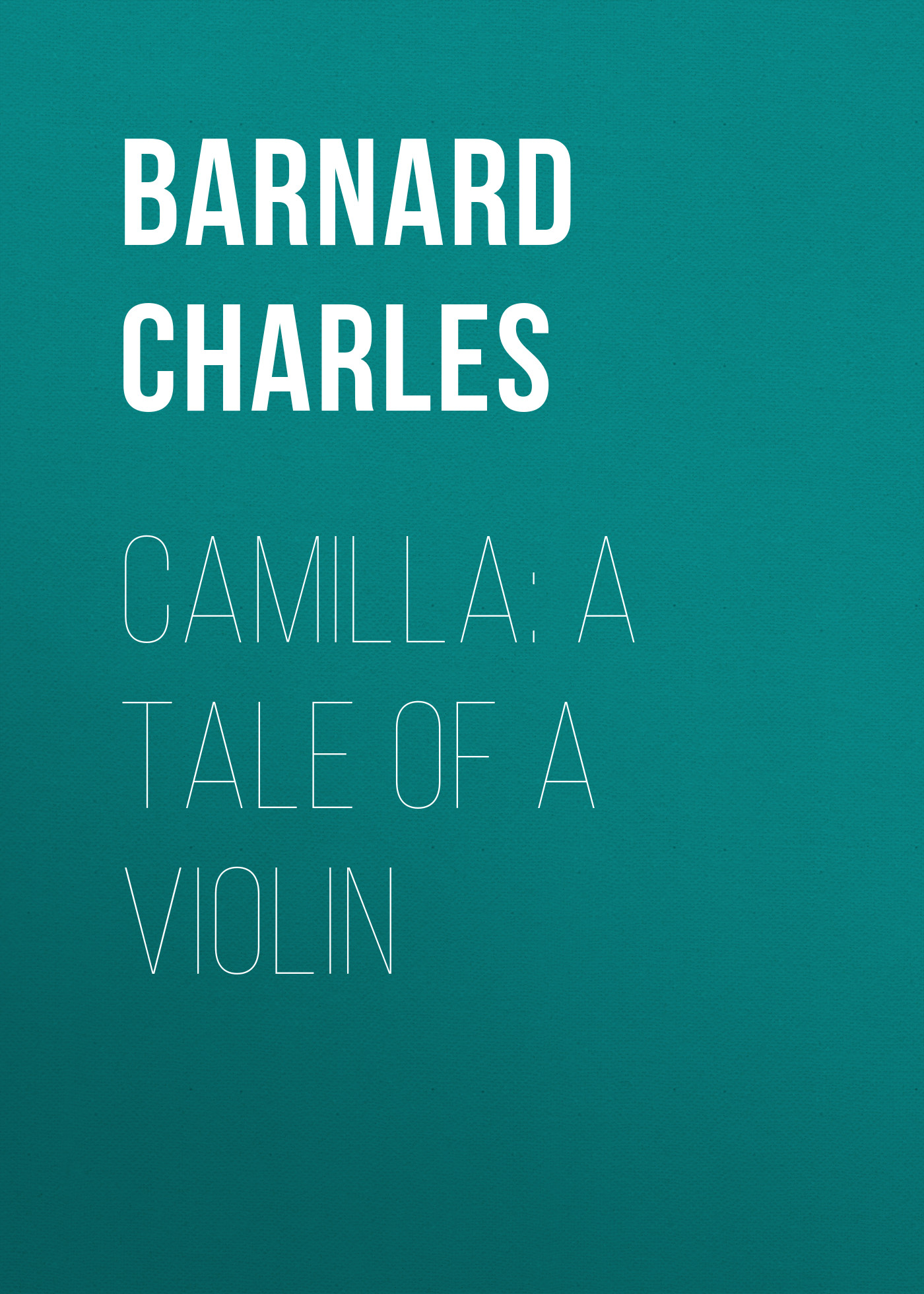Barnard Charles Camilla: A Tale of a Violin denise barnard management of heart failure